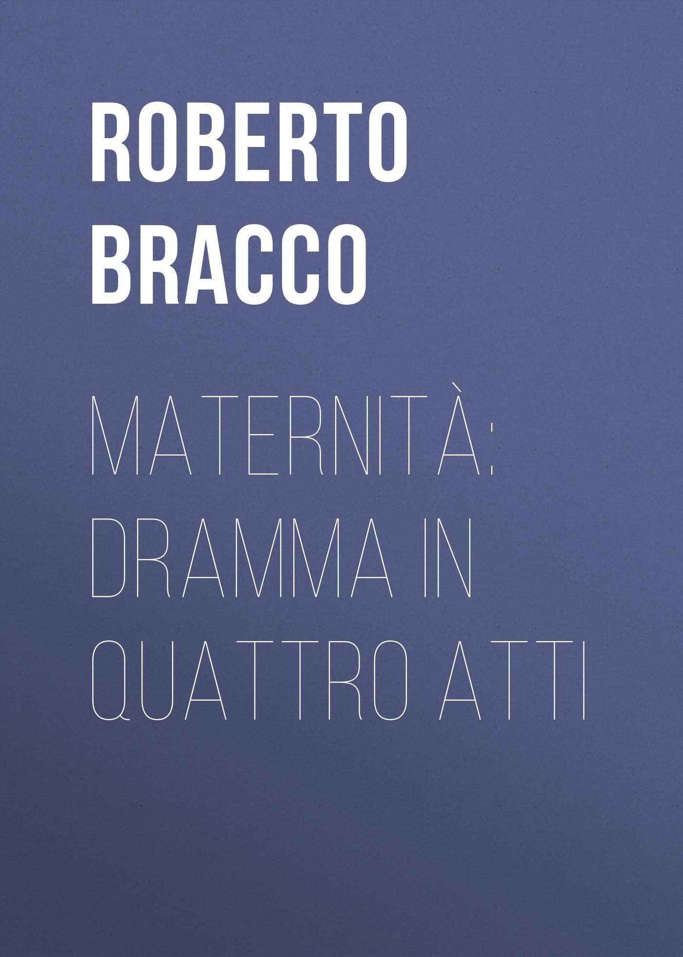 Bracco Roberto Maternità: Dramma in quattro atti bracco roberto nellina dramma in tre atti