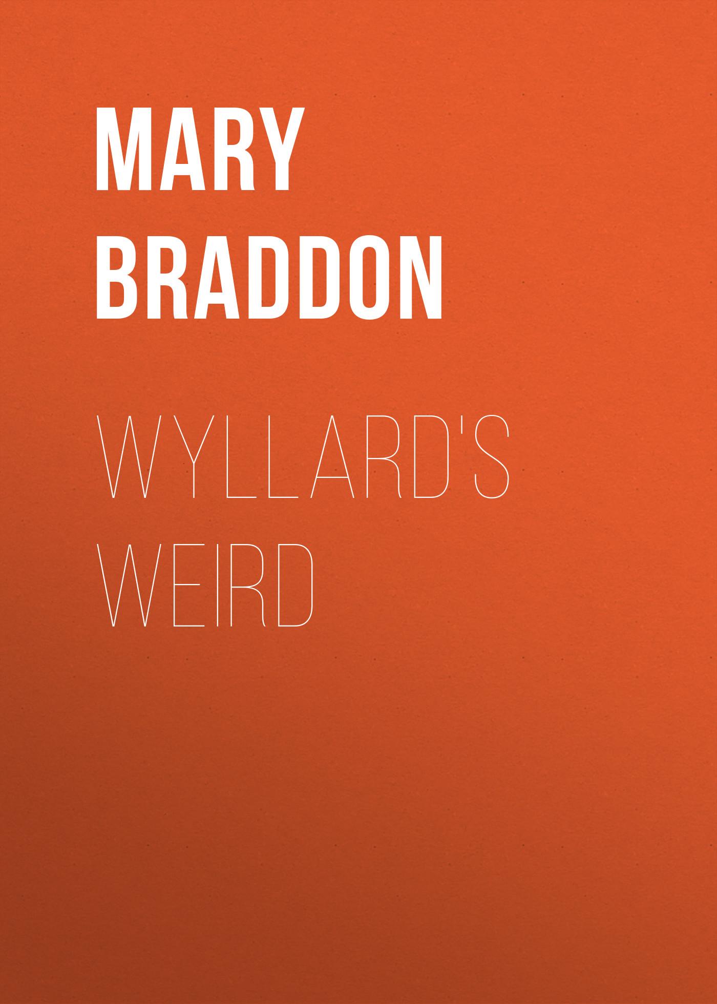 Мэри Элизабет Брэддон Wyllard's Weird мэри элизабет брэддон the doctor s wife a novel