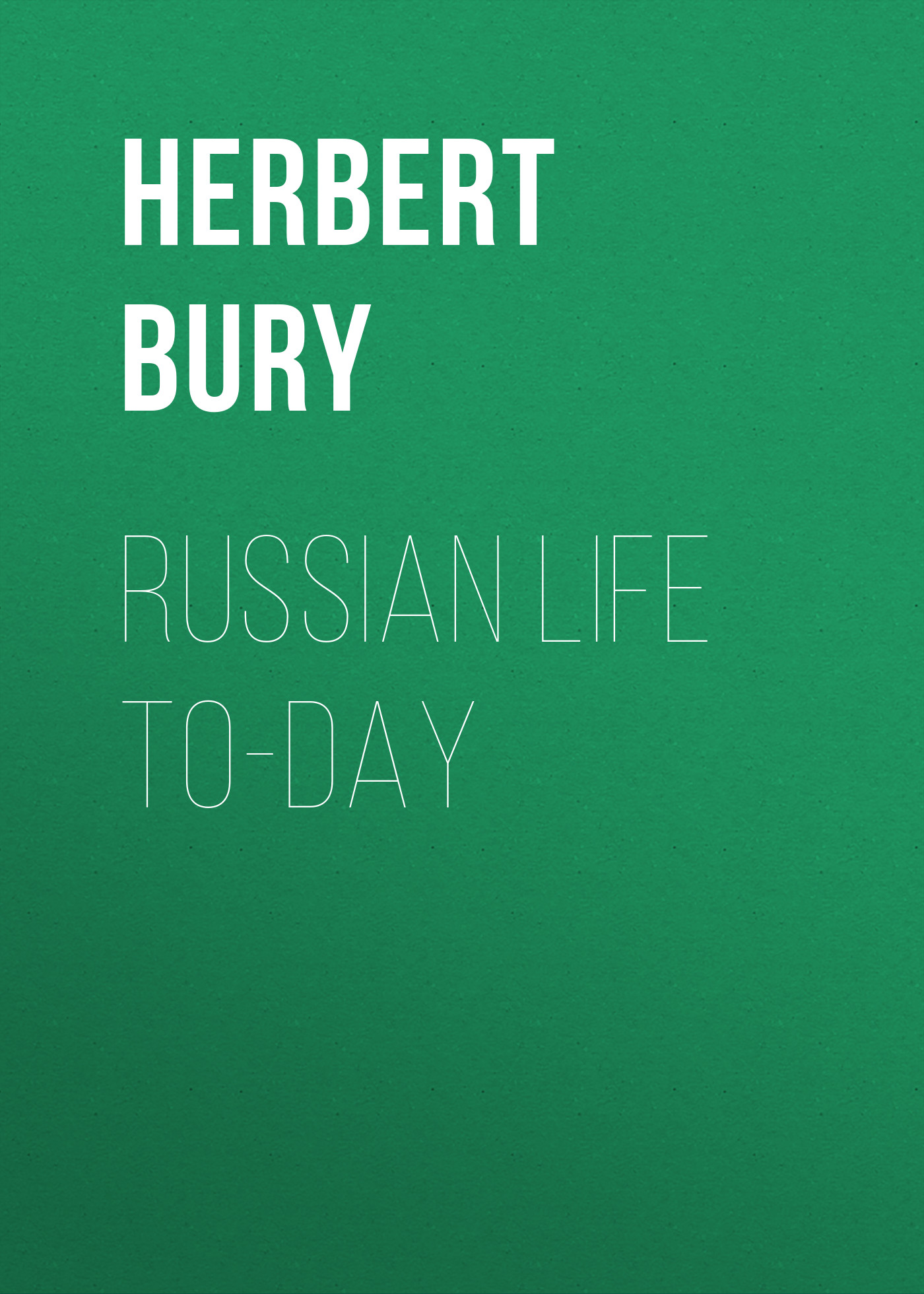 Bp. Herbert Bury Russian Life To-day bury george wyman pan islam