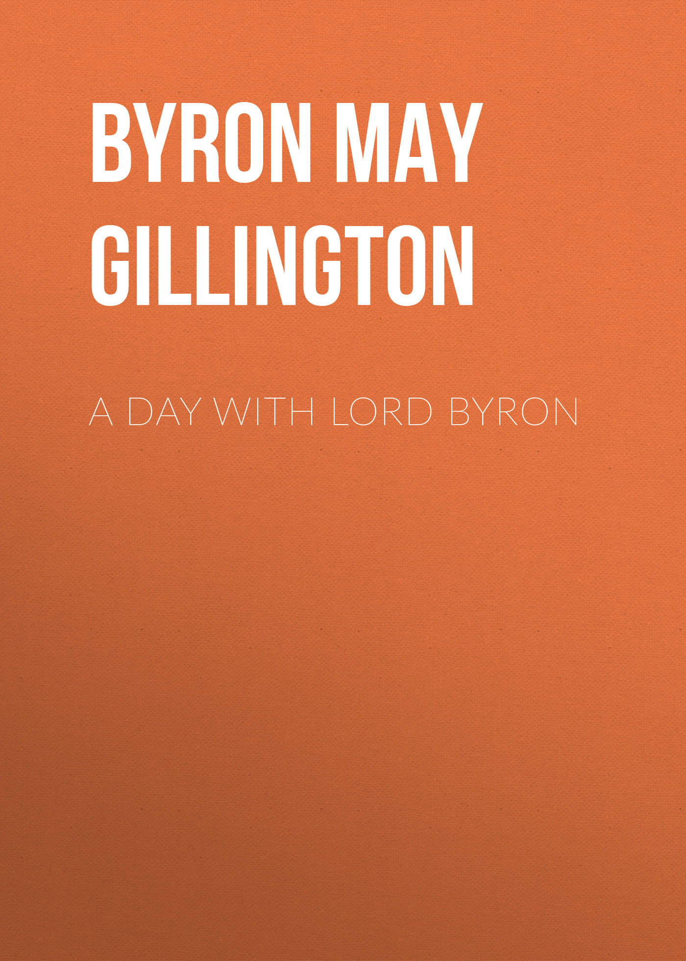 лучшая цена Byron May Clarissa Gillington A Day with Lord Byron