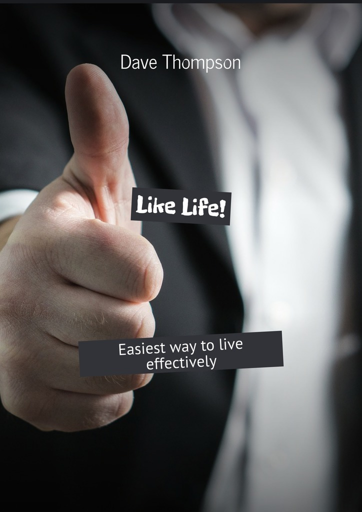 Dave Thompson Like Life! Easiest way to live effectively your life is a book