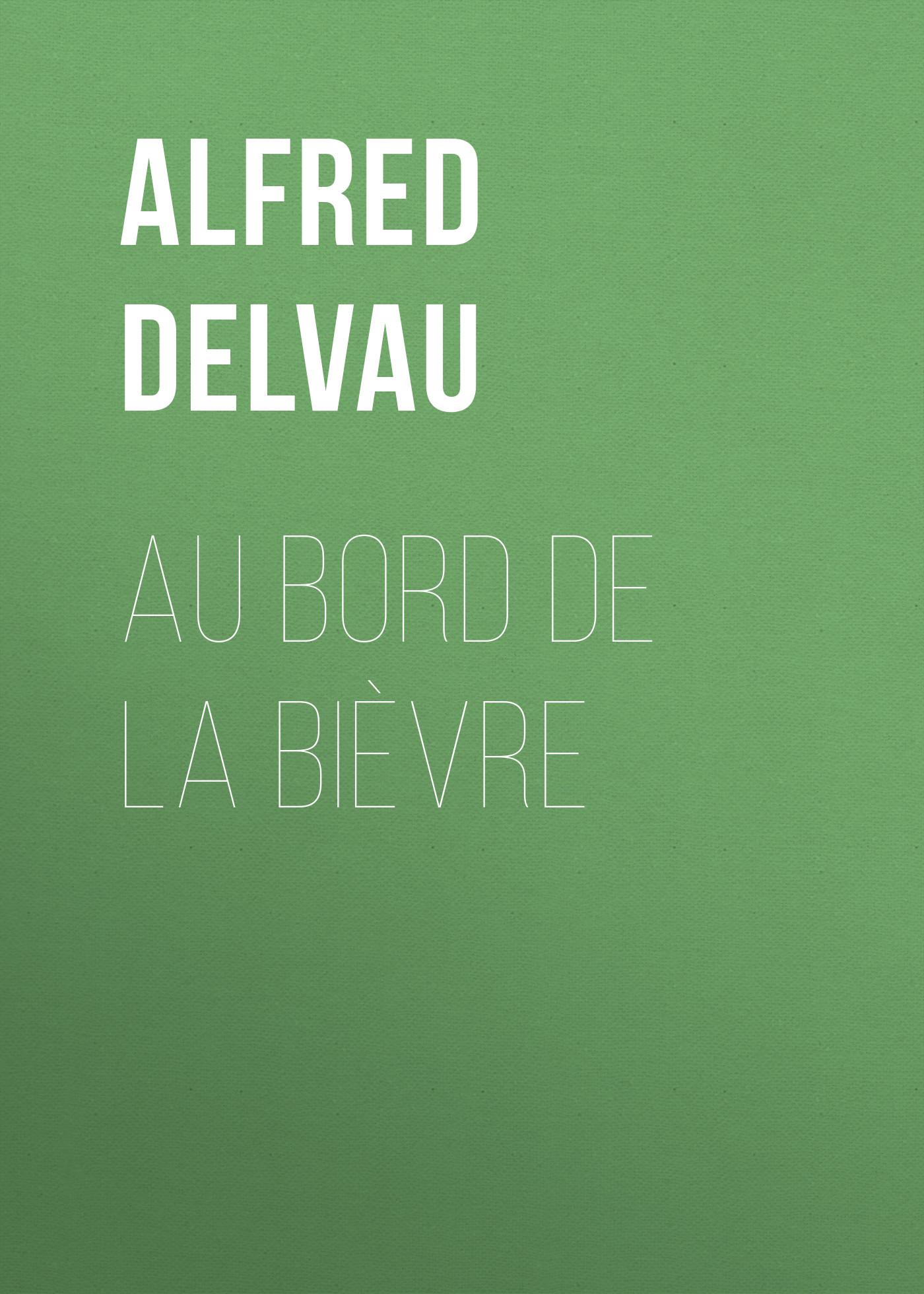 Alfred Delvau Au bord de la Bièvre alfred brendel liszt annees de pelerinage