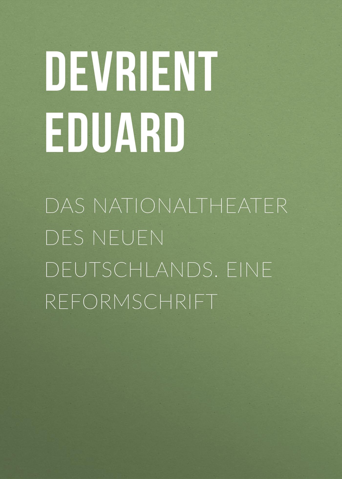 Devrient Eduard Das Nationaltheater des Neuen Deutschlands. Eine Reformschrift