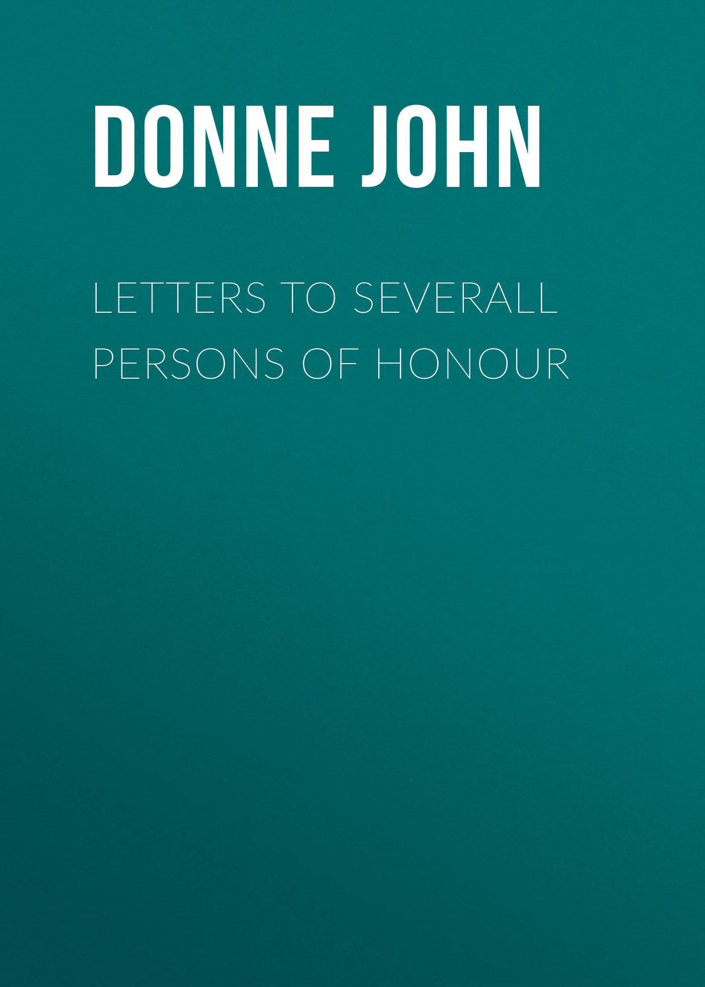 Donne John Letters to Severall Persons of Honour honour among thieves