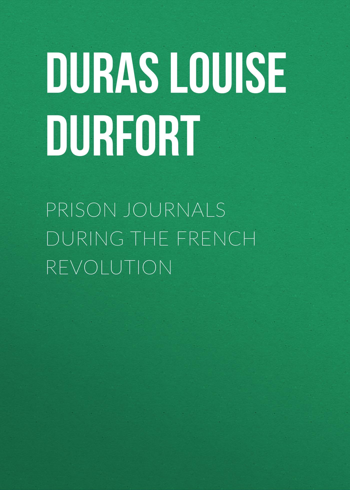 Duras Louise Henriette Charlotte Philippine (de Noailles) de Durfort Prison Journals During the French Revolution
