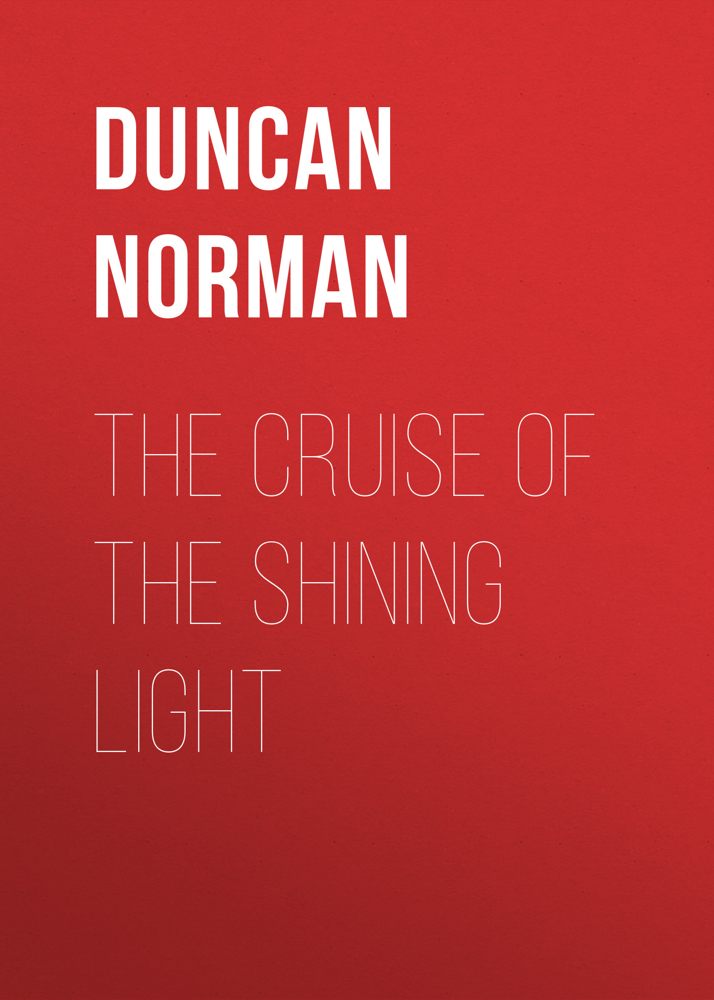 Duncan Norman The Cruise of the Shining Light diana duncan bulletproof bride