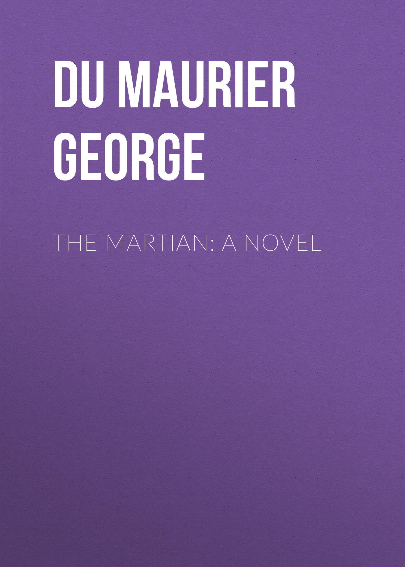 Du Maurier George The Martian: A Novel