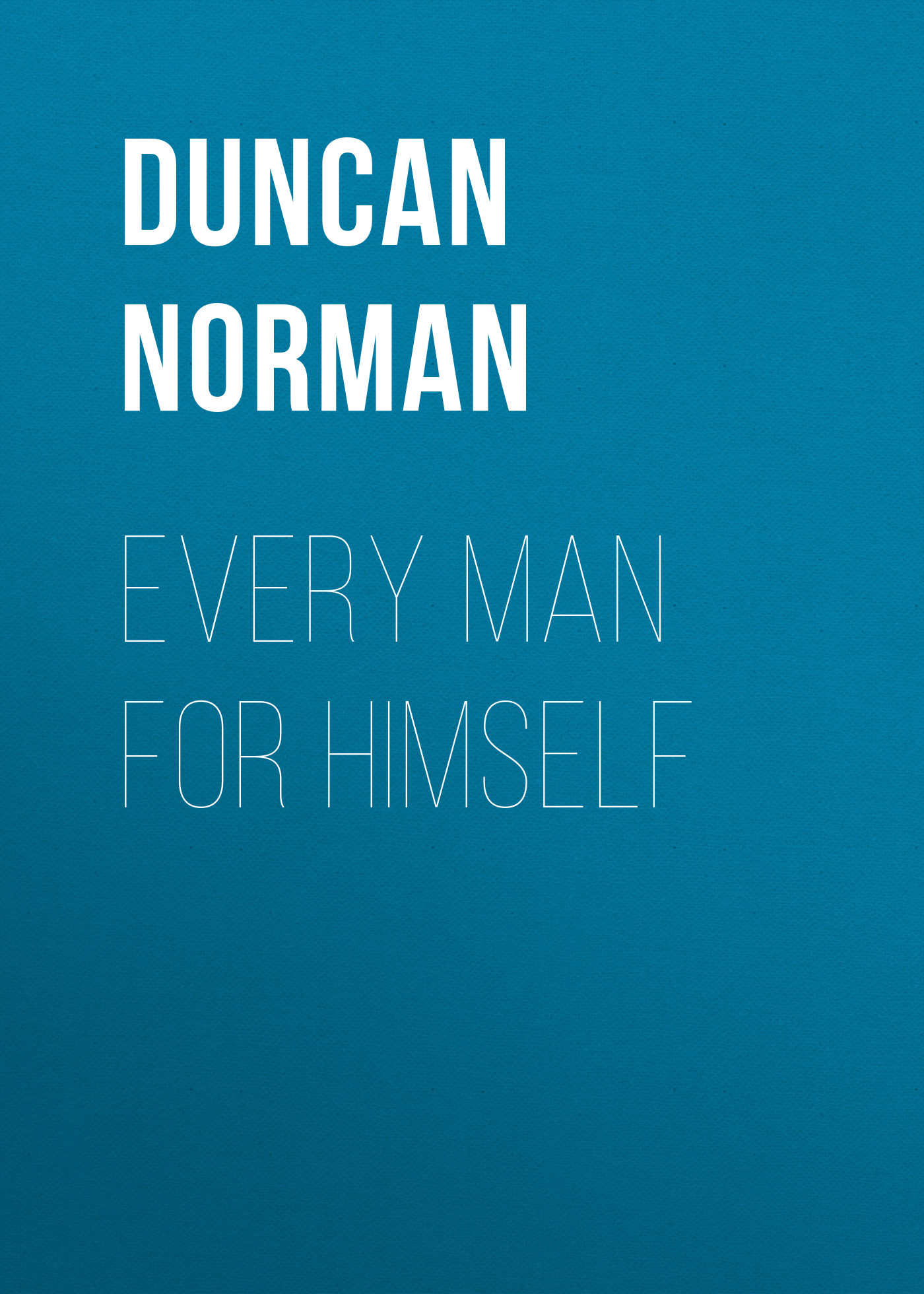 Duncan Norman Every Man for Himself norman ohler patsient a uimastid kolmandas reichis