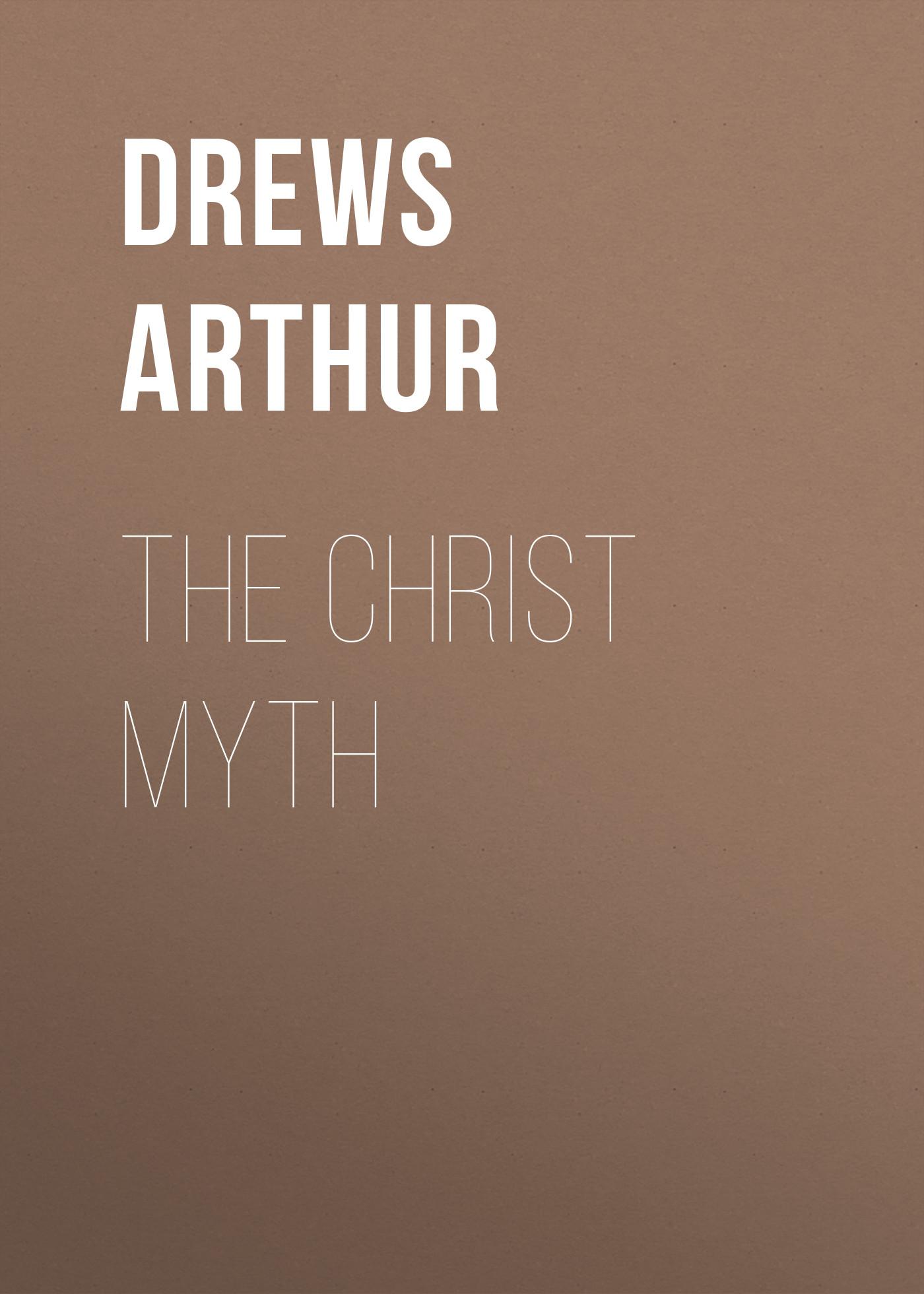 Drews Arthur The Christ Myth the christ commission