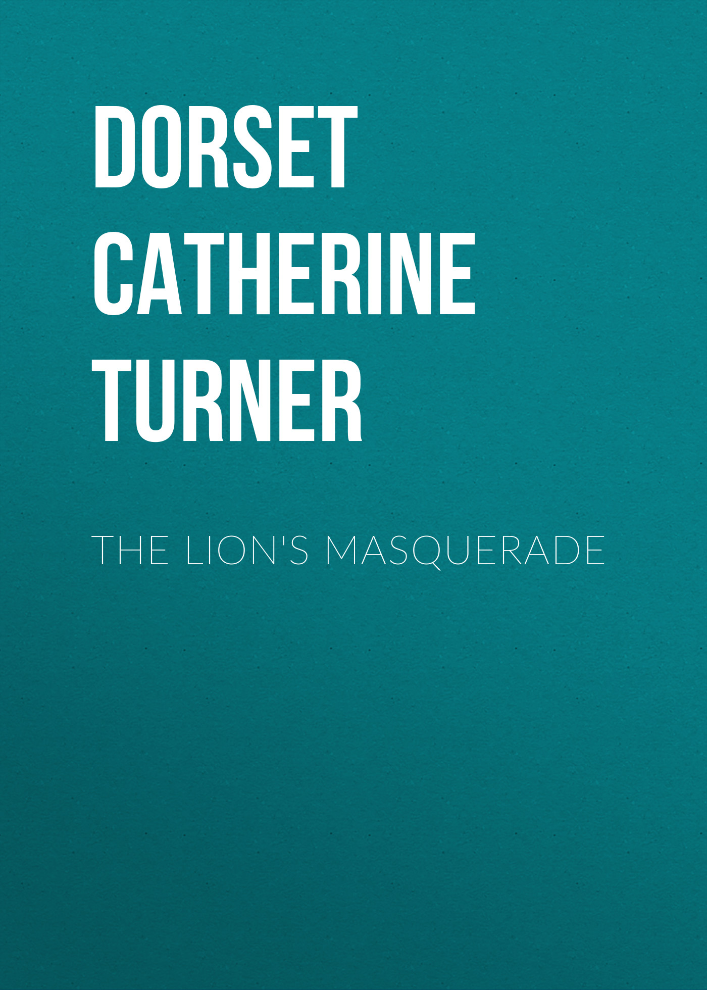 Dorset Catherine Ann Turner The Lion's Masquerade catherine the great