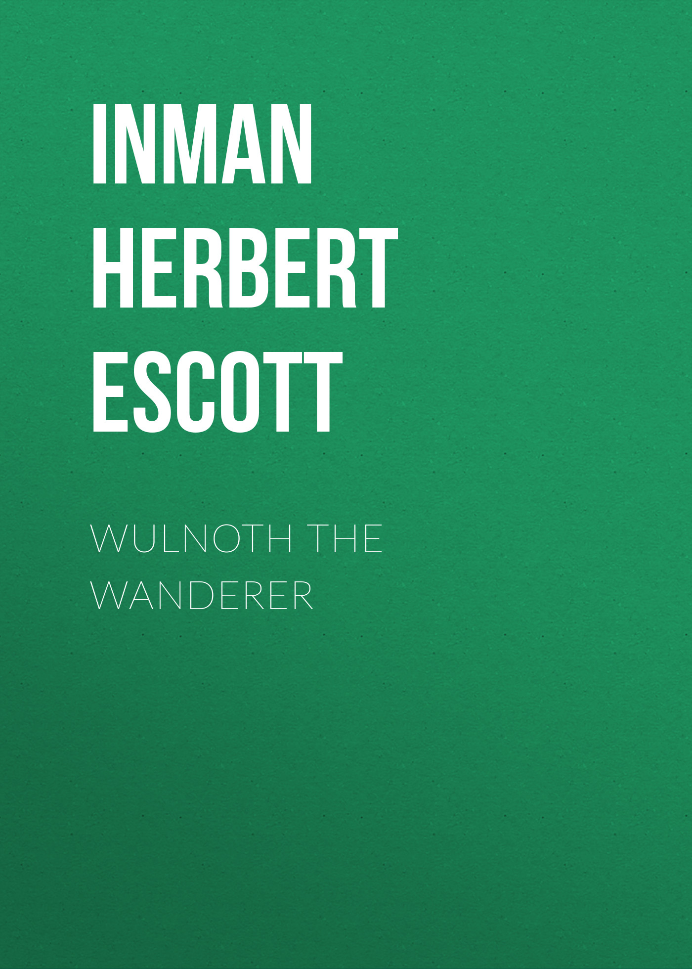 Inman Herbert Escott Wulnoth the Wanderer