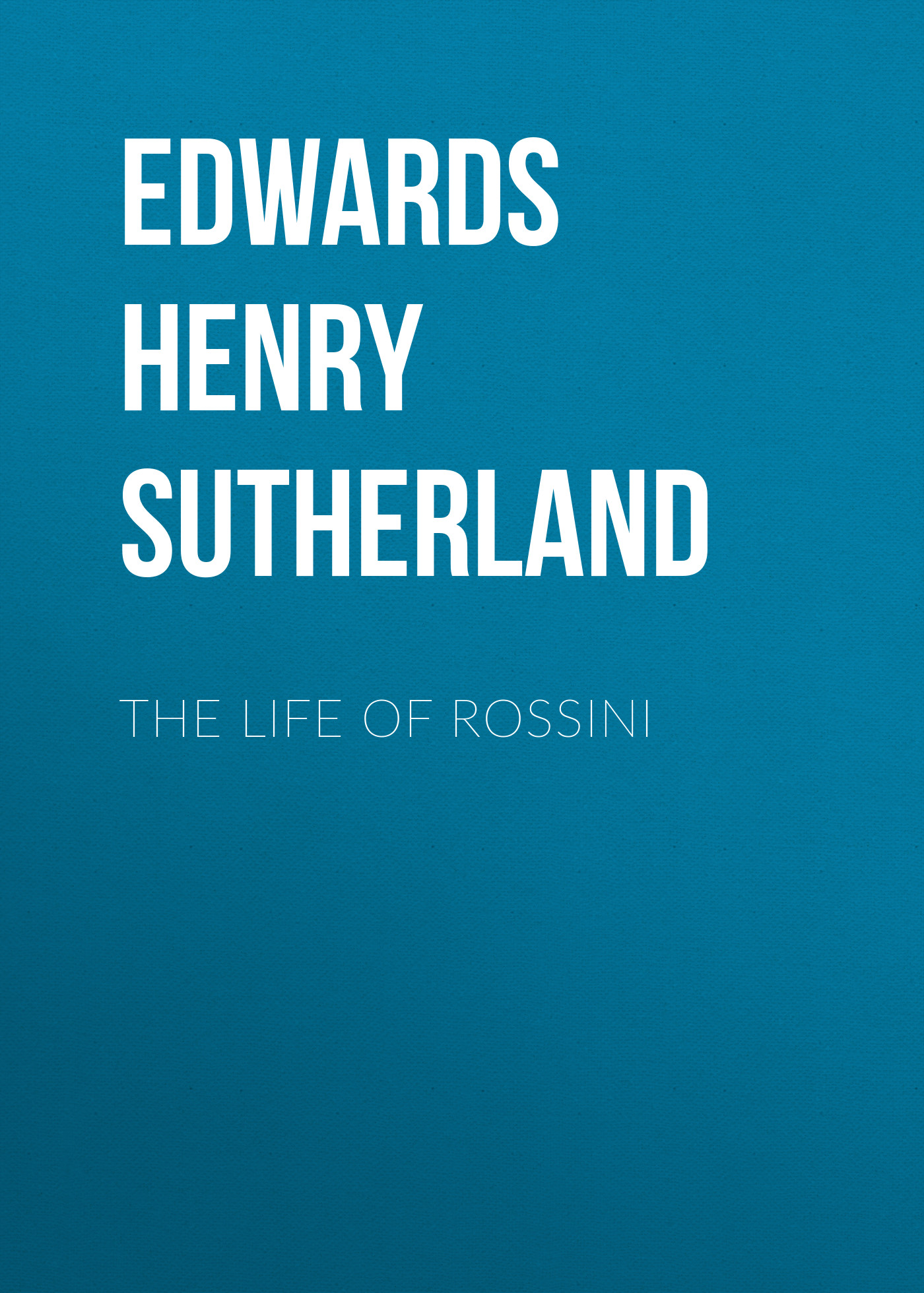 цены на Edwards Henry Sutherland The Life of Rossini