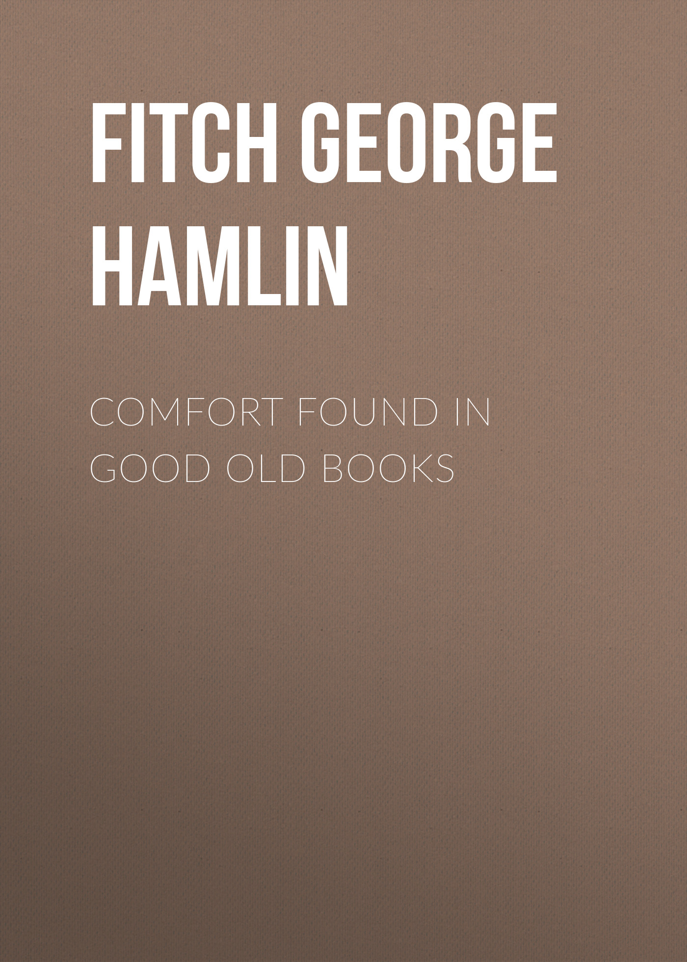 купить Fitch George Hamlin Comfort Found in Good Old Books по цене 0 рублей