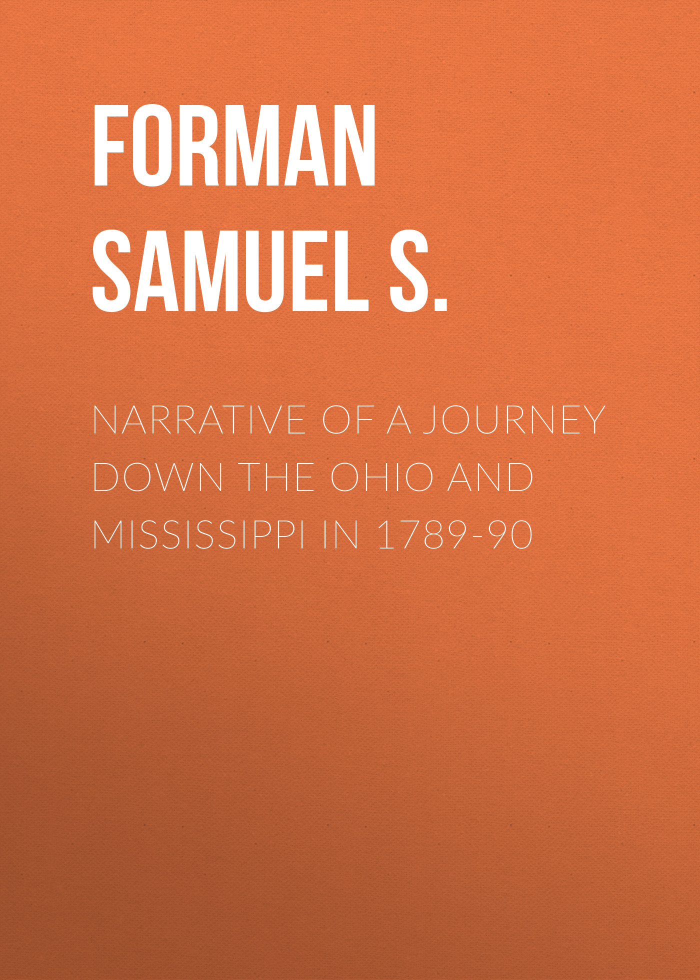 Forman Samuel S. Narrative of a Journey Down the Ohio and Mississippi in 1789-90 journey s end film tie in