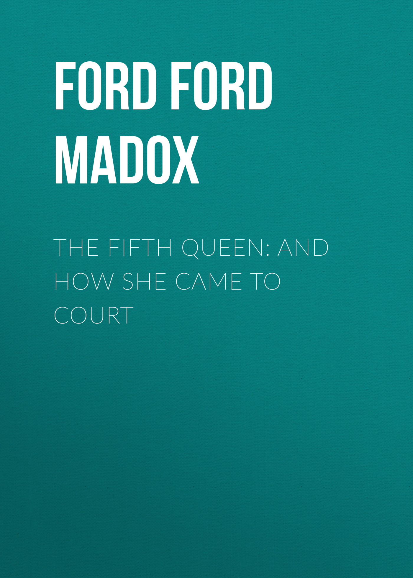 лучшая цена Форд Мэдокс The Fifth Queen: And How She Came to Court