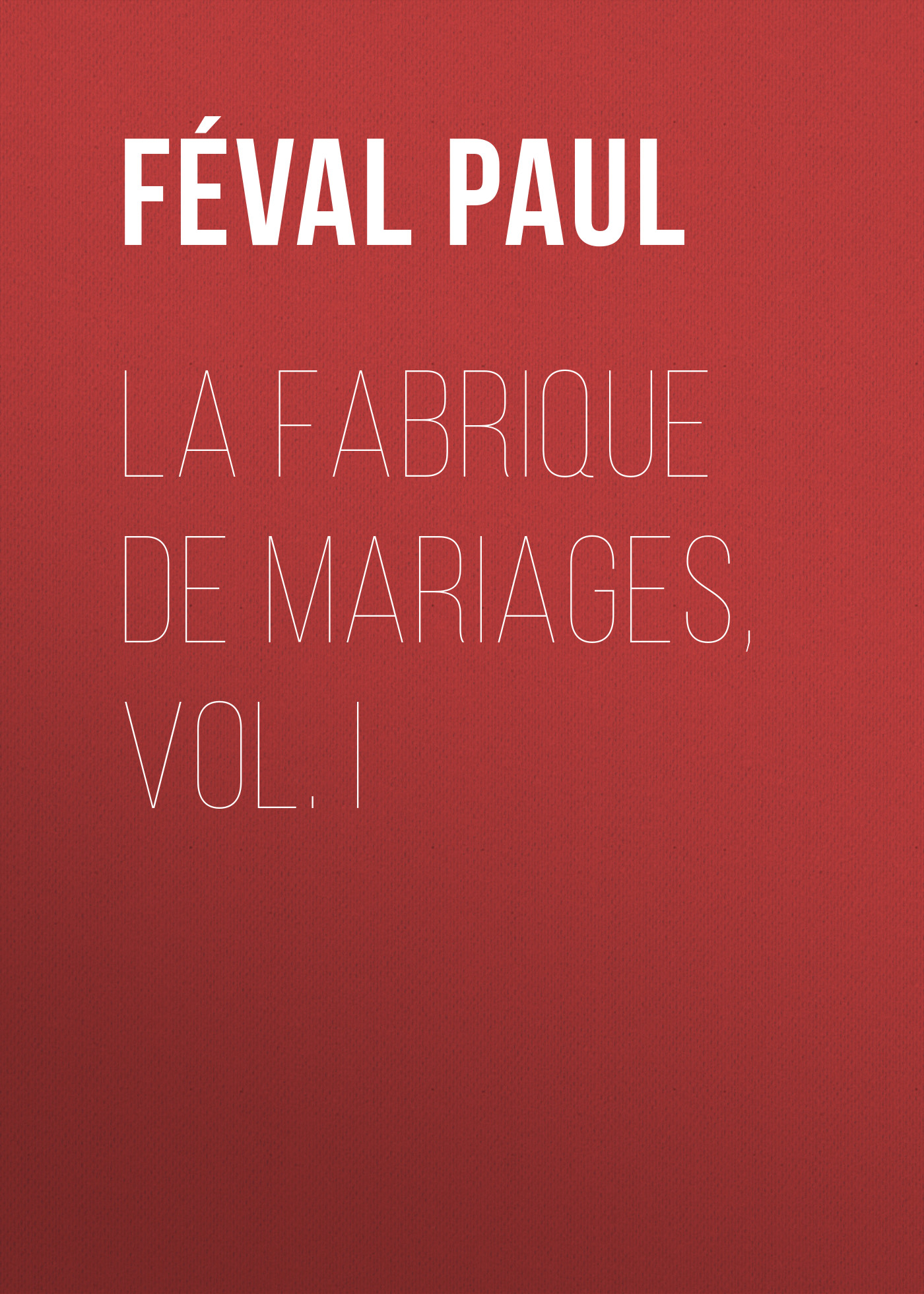 Féval Paul La fabrique de mariages, Vol. I féval paul la fabrique de mariages vol iii