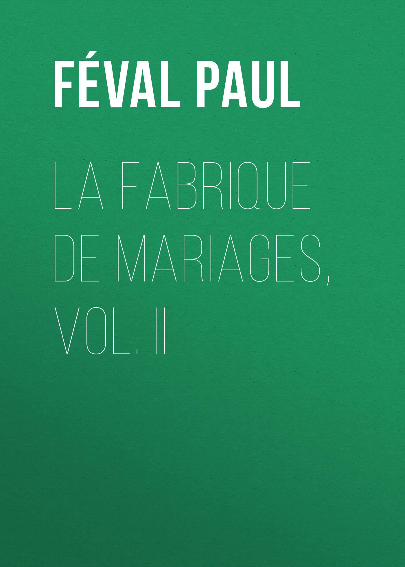 Féval Paul La fabrique de mariages, Vol. II флизелиновые обои loymina classic vol ii v8002 1