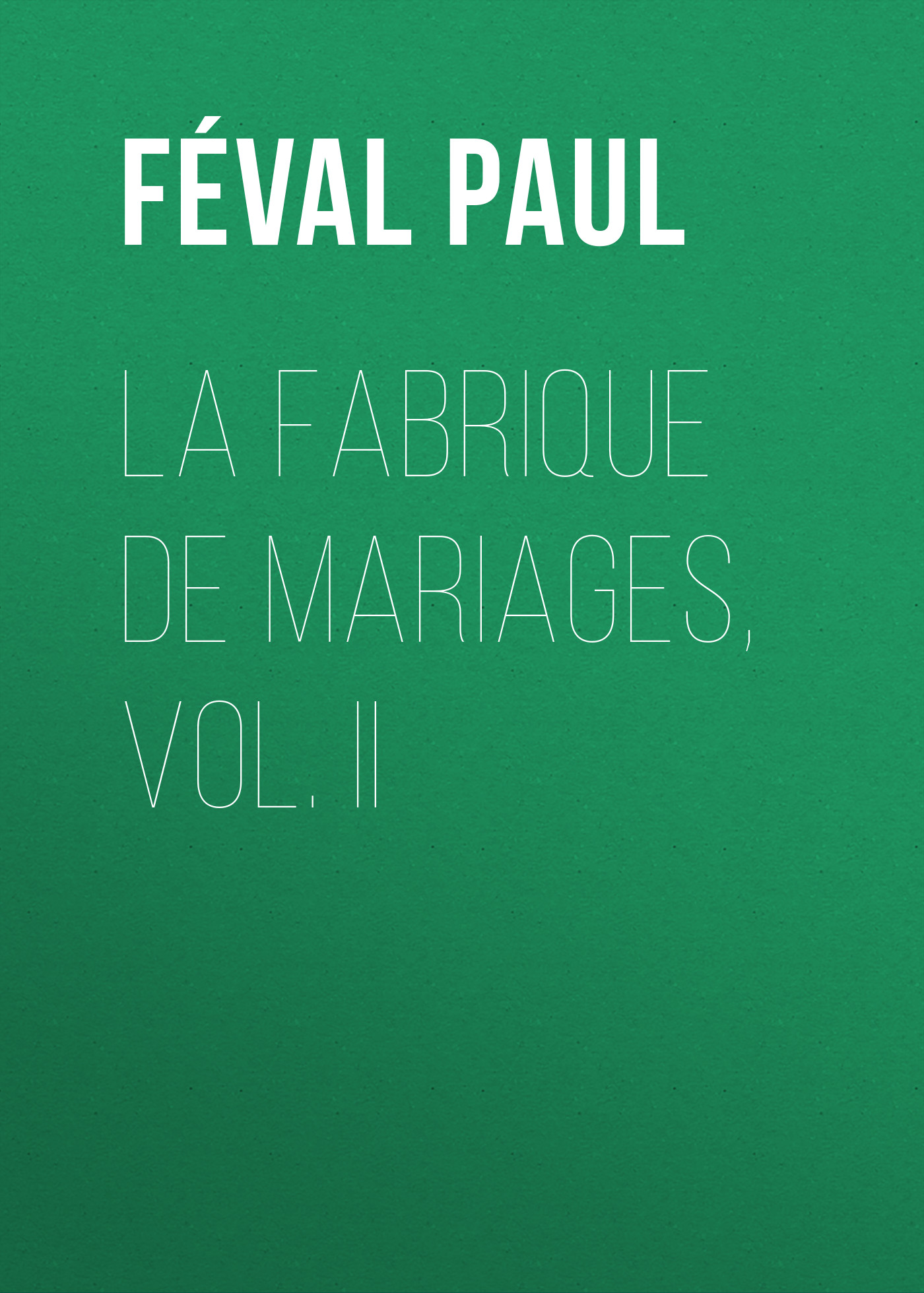 Féval Paul La fabrique de mariages, Vol. II marine nematode ecology vol ii