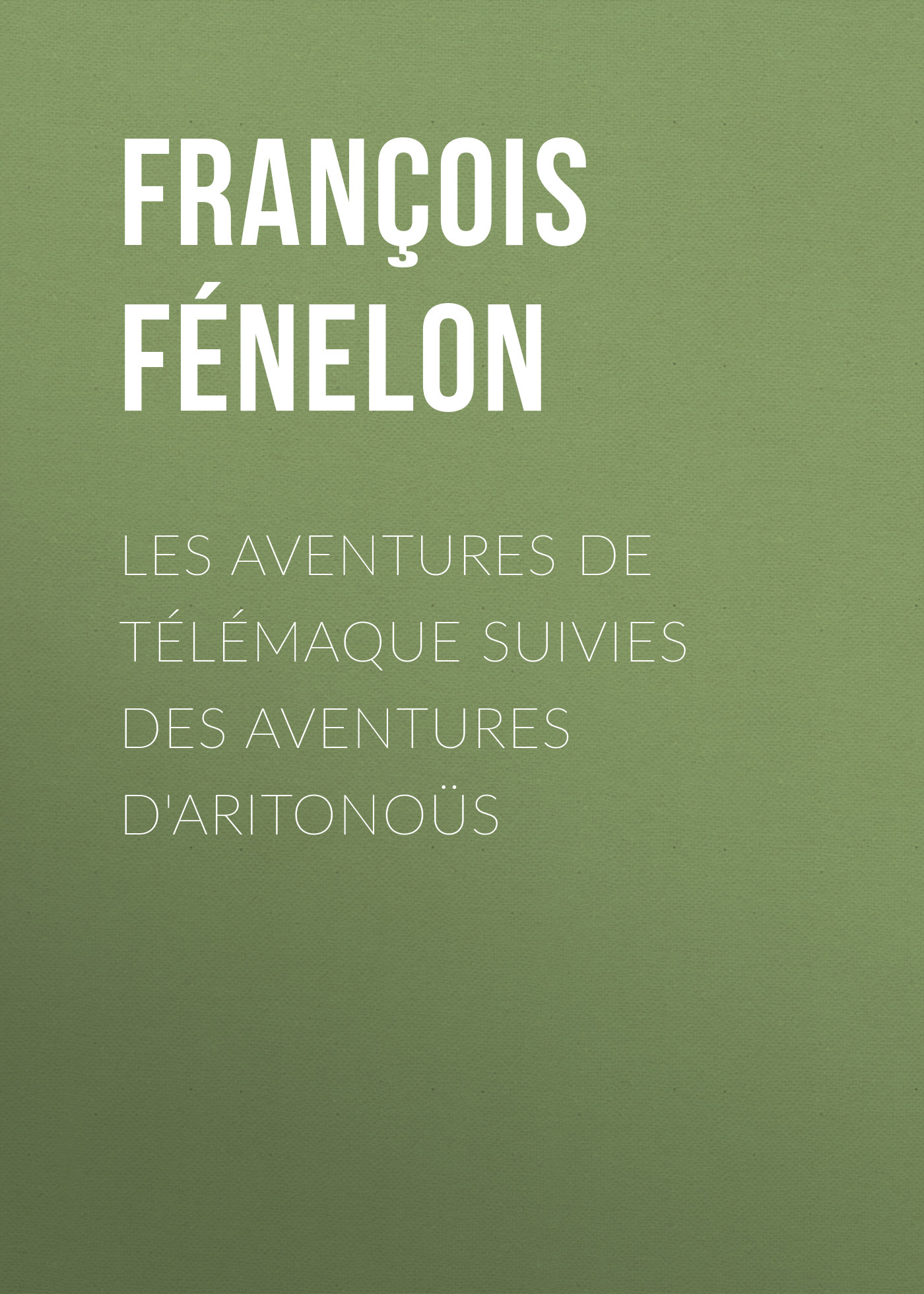 François Fénelon Les aventures de Télémaque suivies des aventures d'Aritonoüs цена 2017