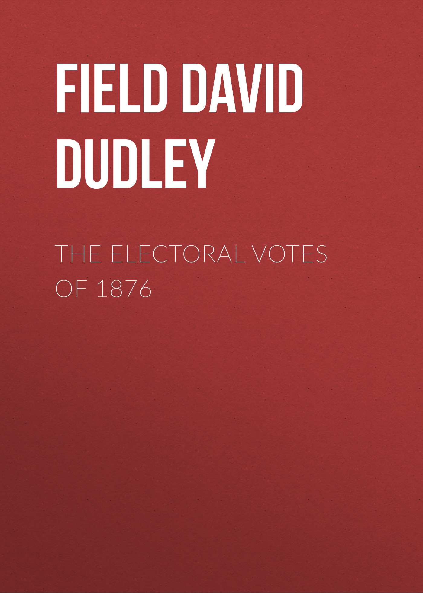 Field David Dudley The Electoral Votes of 1876 david jackman the compliance revolution