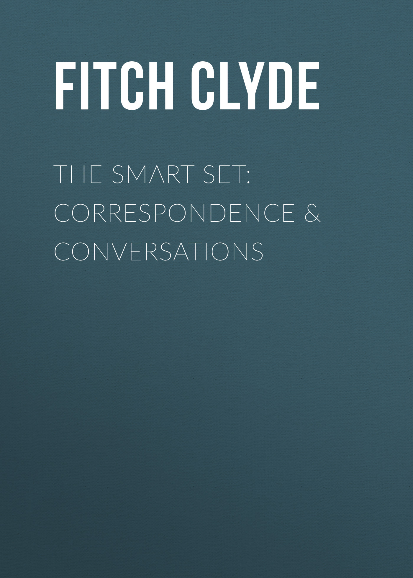купить Fitch Clyde The Smart Set: Correspondence & Conversations по цене 0 рублей