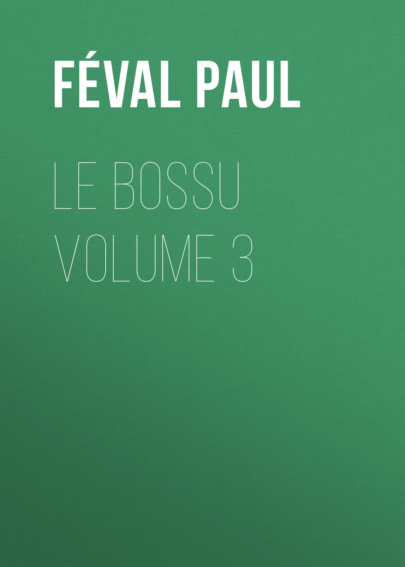 Фото - Féval Paul Le Bossu Volume 3 jean paul gaultier le male