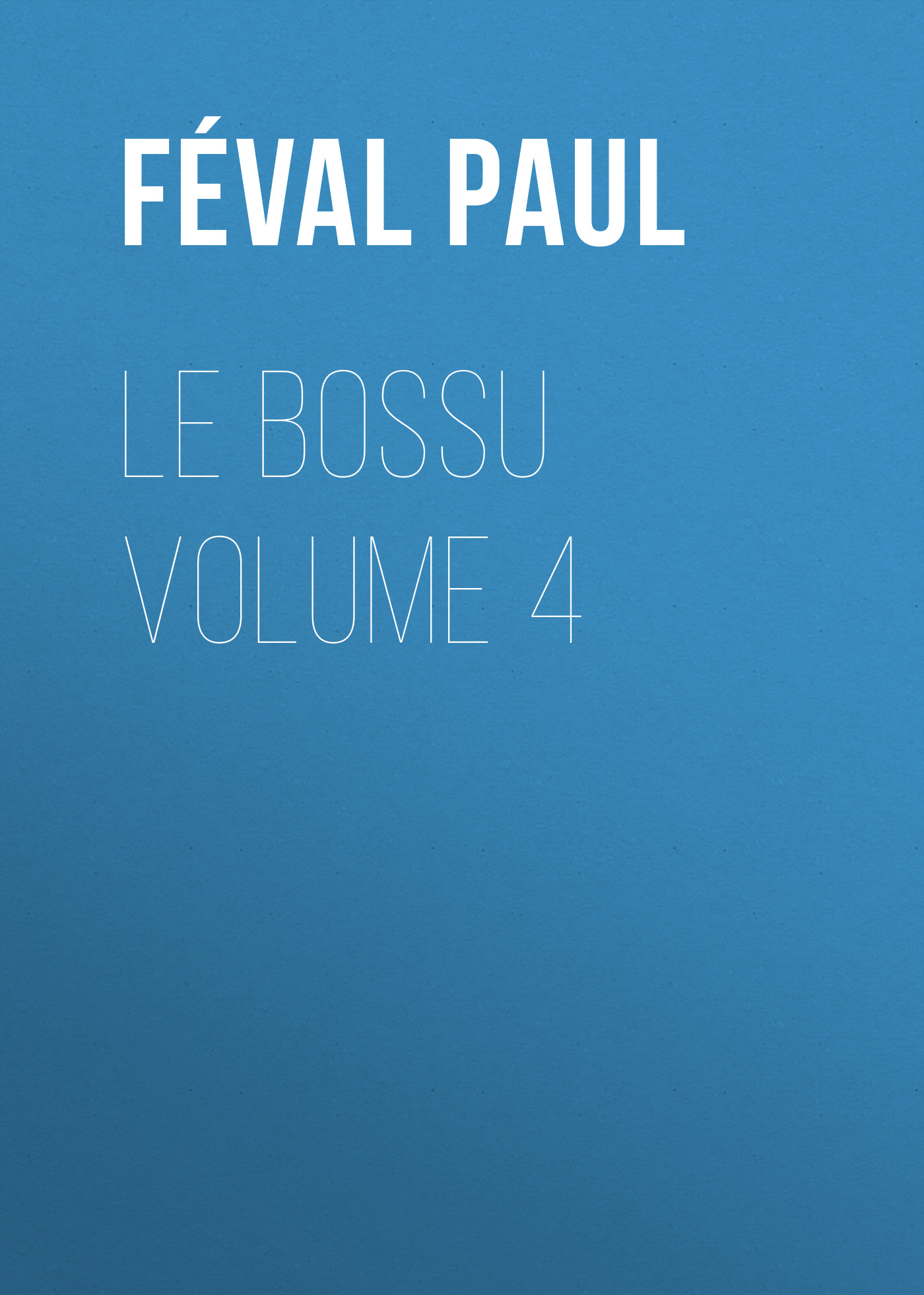 Féval Paul Le Bossu Volume 4 jean paul gaultier le male