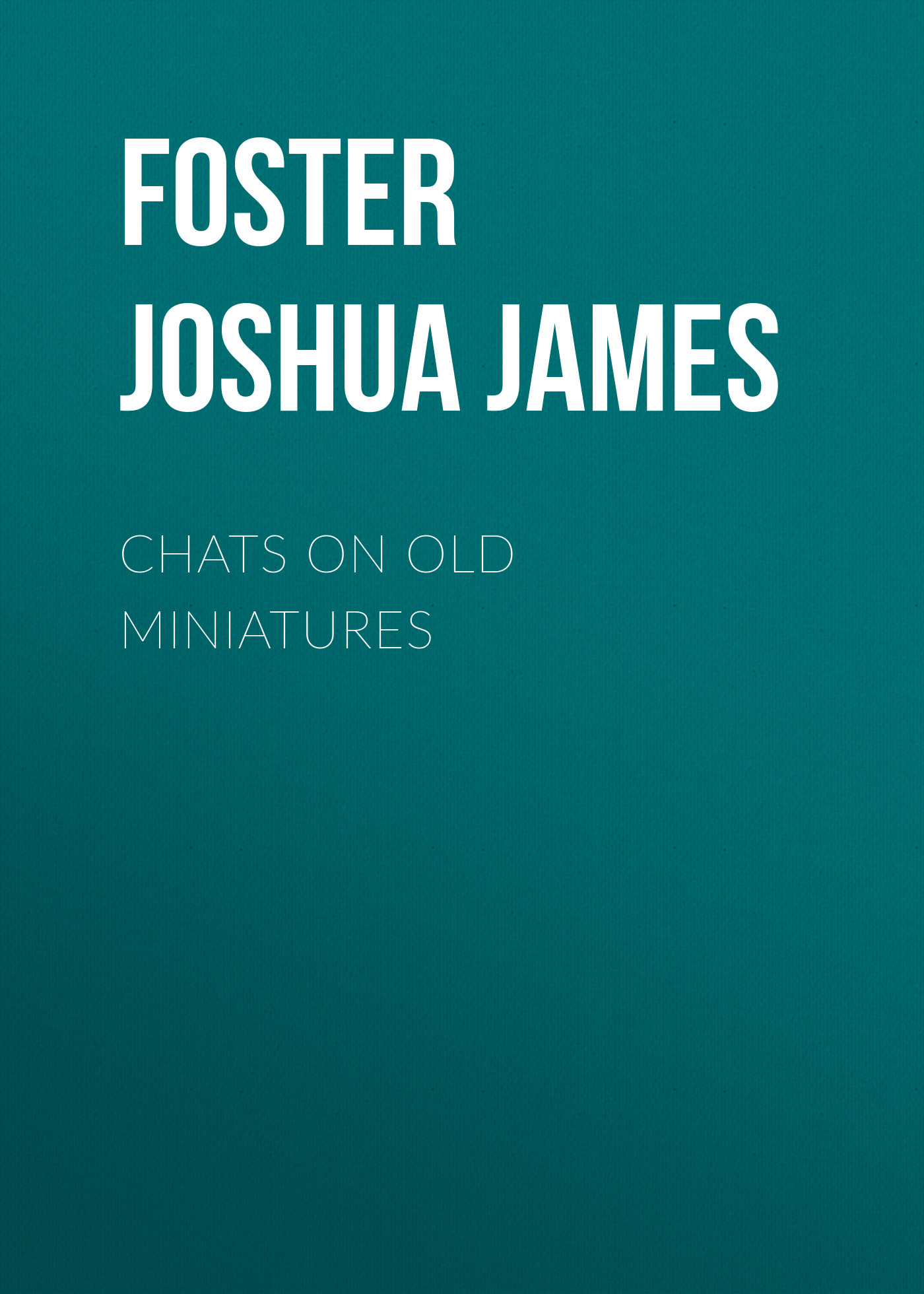 Foster Joshua James Chats on Old Miniatures foster