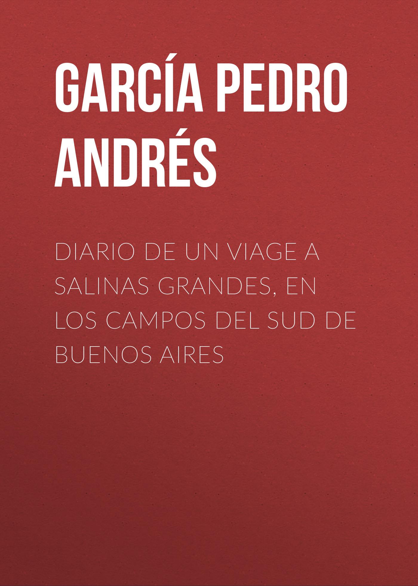 García Pedro Andrés Diario de un viage a Salinas Grandes, en los campos del sud de Buenos Aires sobredosis de soda buenos aires