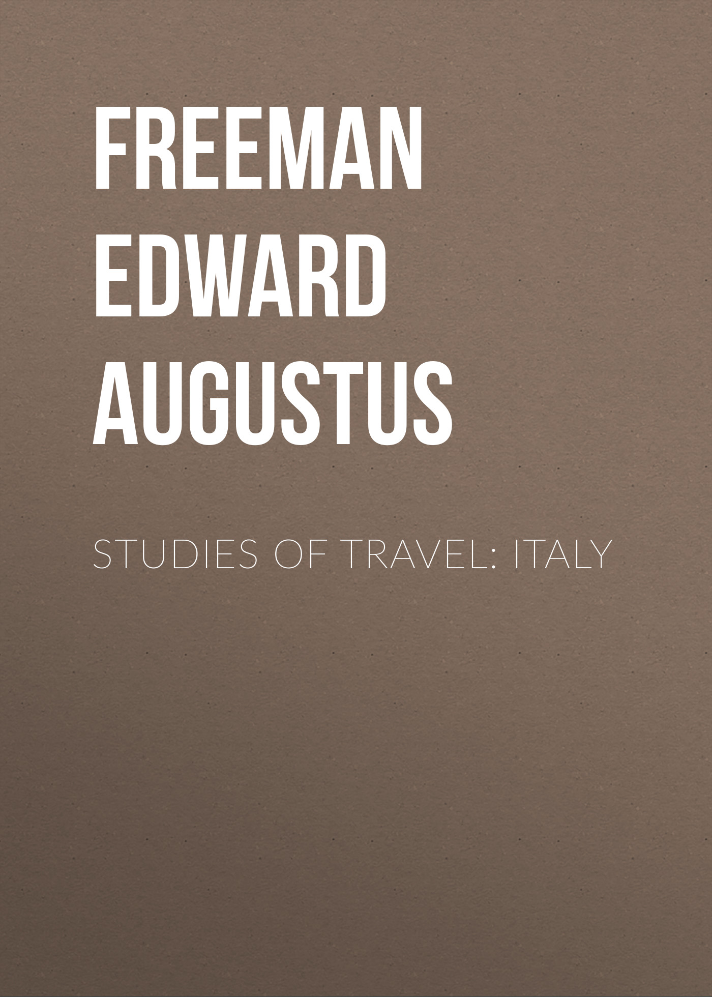 Freeman Edward Augustus Studies of Travel: Italy r austin freeman osirise silm