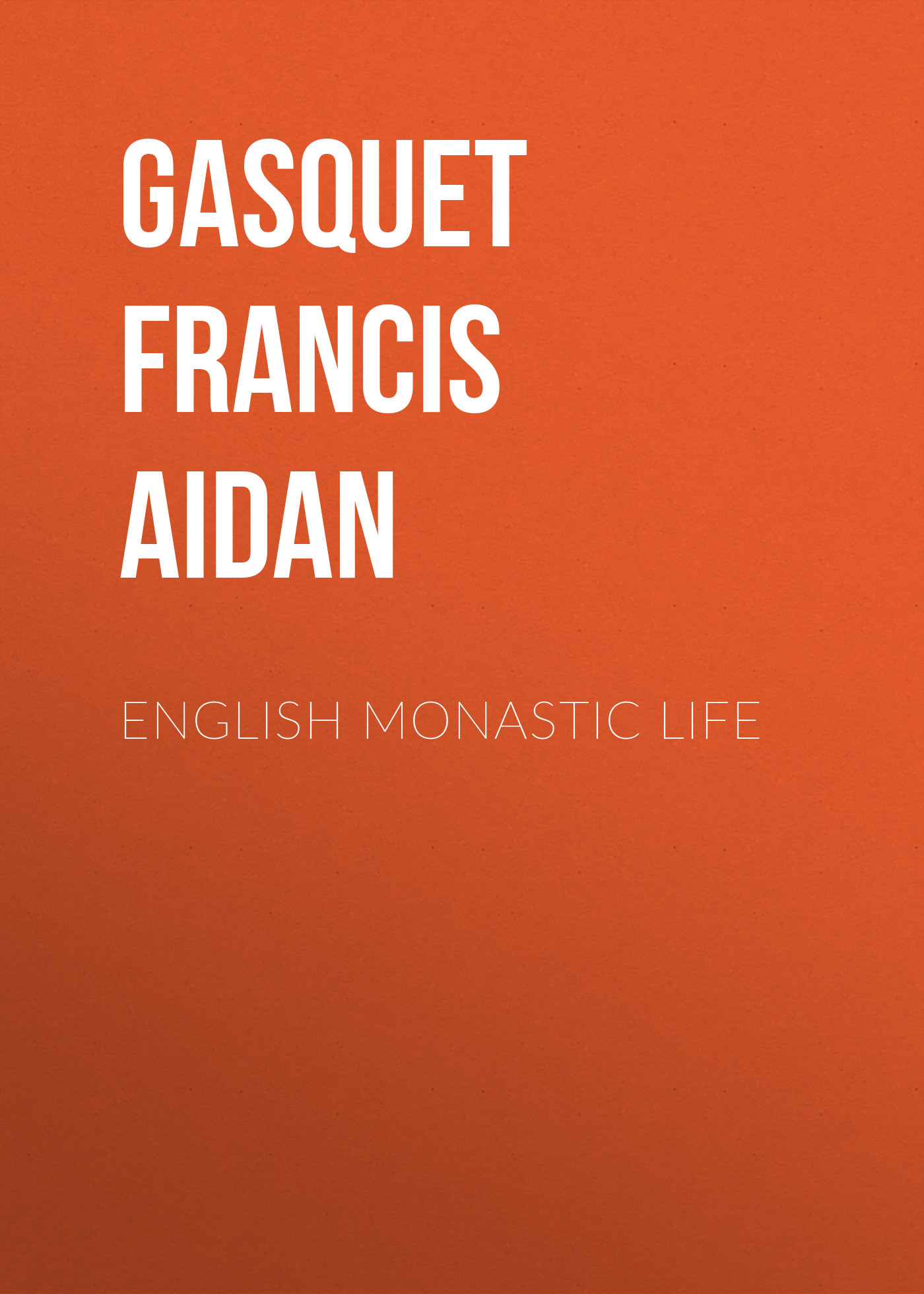 Gasquet Francis Aidan English Monastic Life aidan chopra google sketchup 8 for dummies