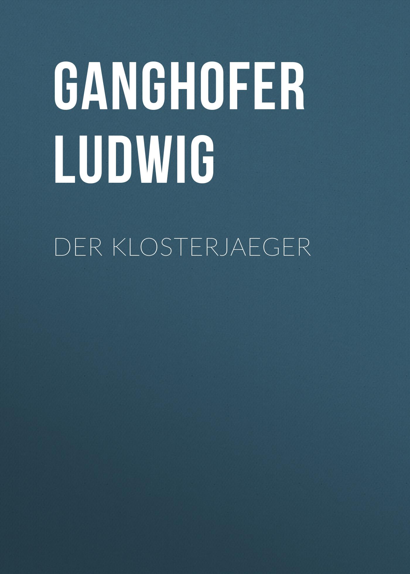 цена Ganghofer Ludwig Der Klosterjaeger онлайн в 2017 году