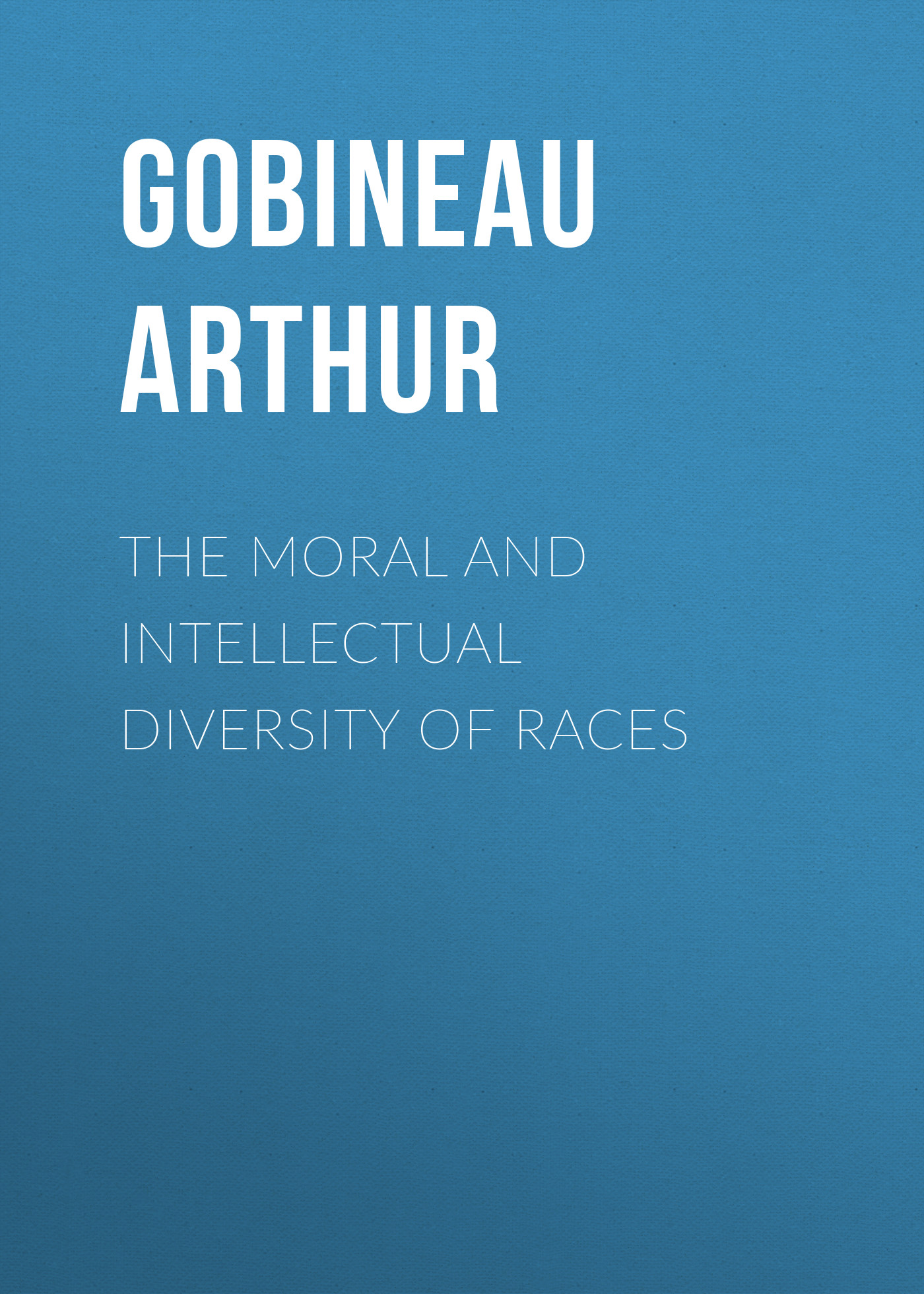 Gobineau Arthur The Moral and Intellectual Diversity of Races bernard cassiere солнцезащитный флюид spf50 50 мл
