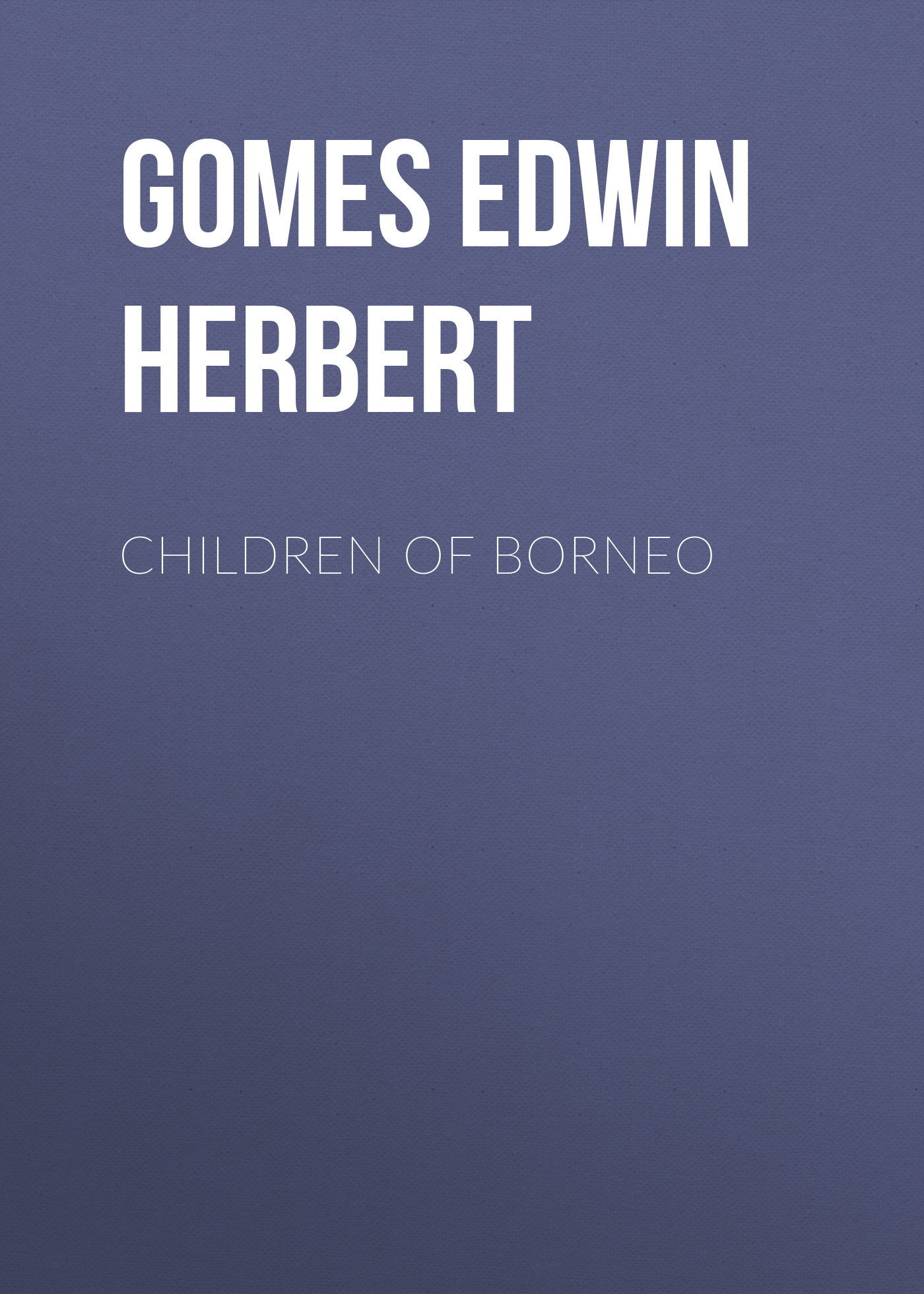 Gomes Edwin Herbert Children of Borneo c gomes mormorio