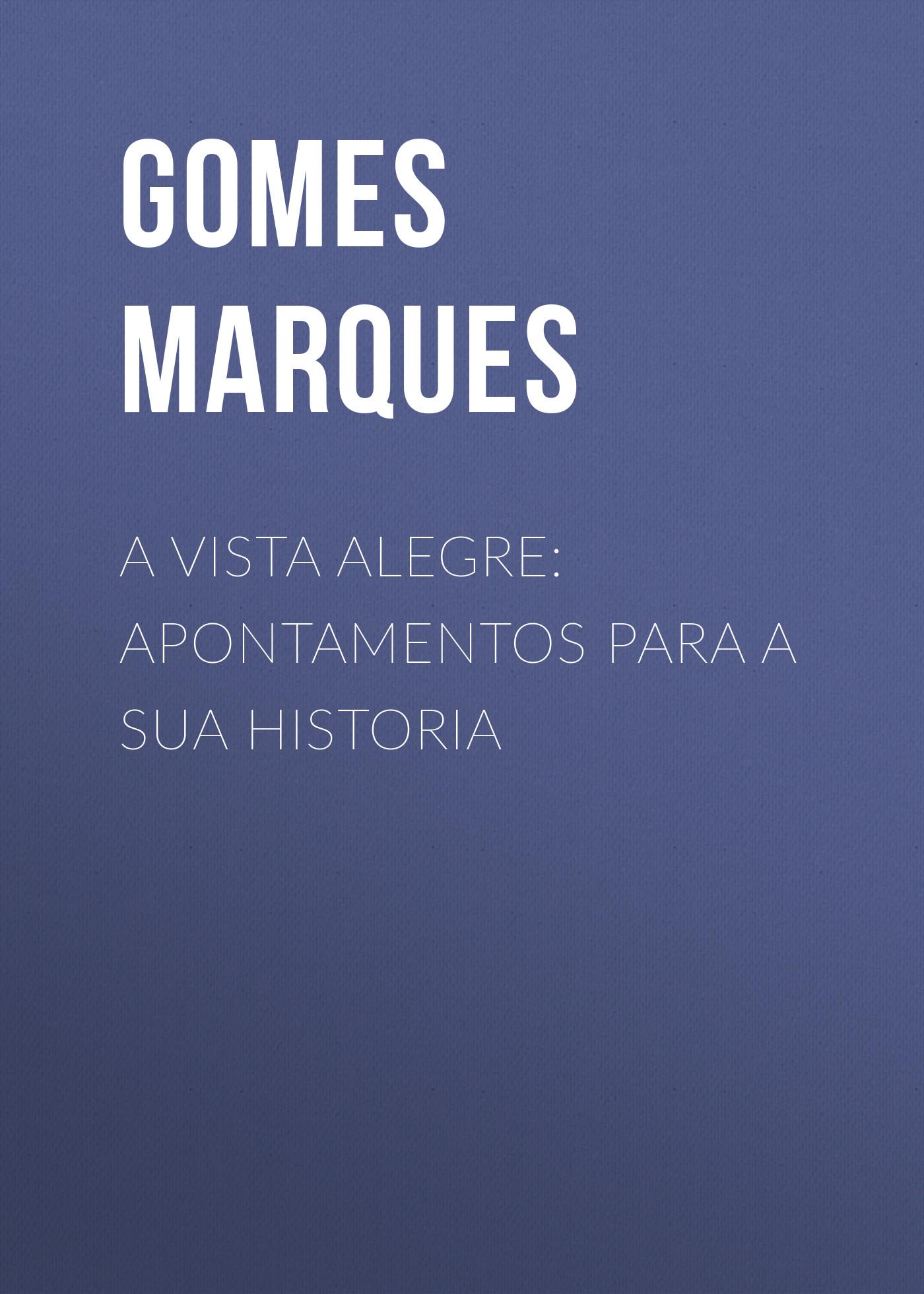 Gomes Marques A Vista Alegre: apontamentos para a sua historia c gomes mormorio