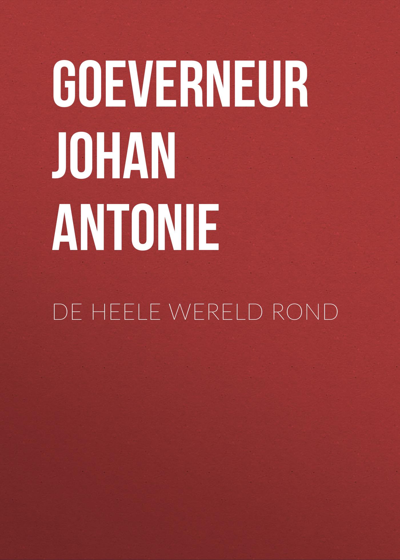 Goeverneur Johan Jacob Antonie De heele wereld rond herman johan robbers de vreemde plant
