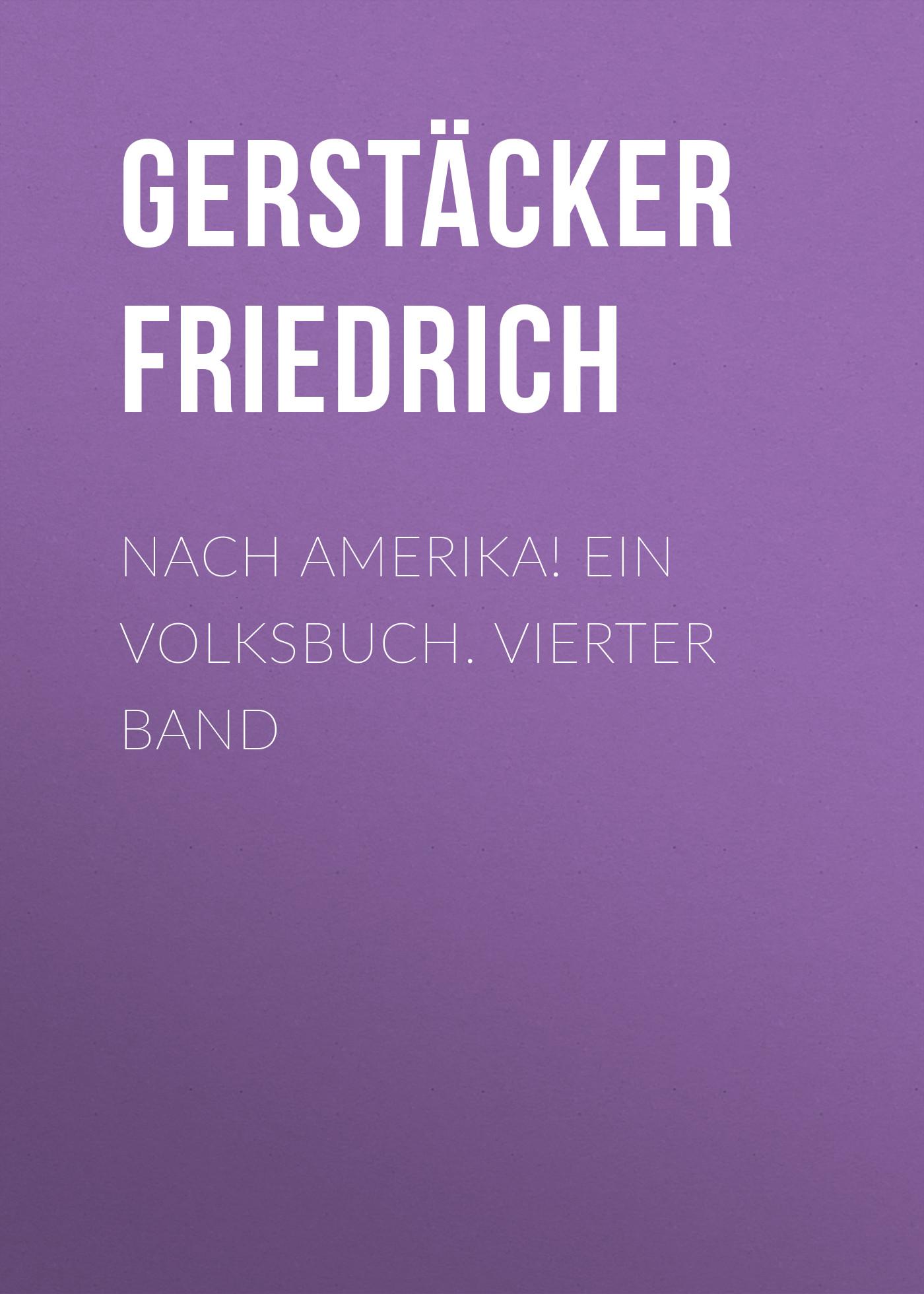 Gerstäcker Friedrich Nach Amerika! Ein Volksbuch. Vierter Band