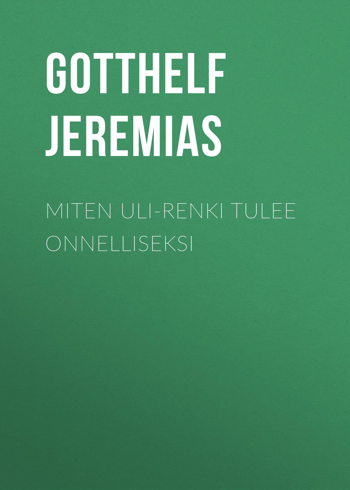 Gotthelf Jeremias Miten Uli-renki tulee onnelliseksi