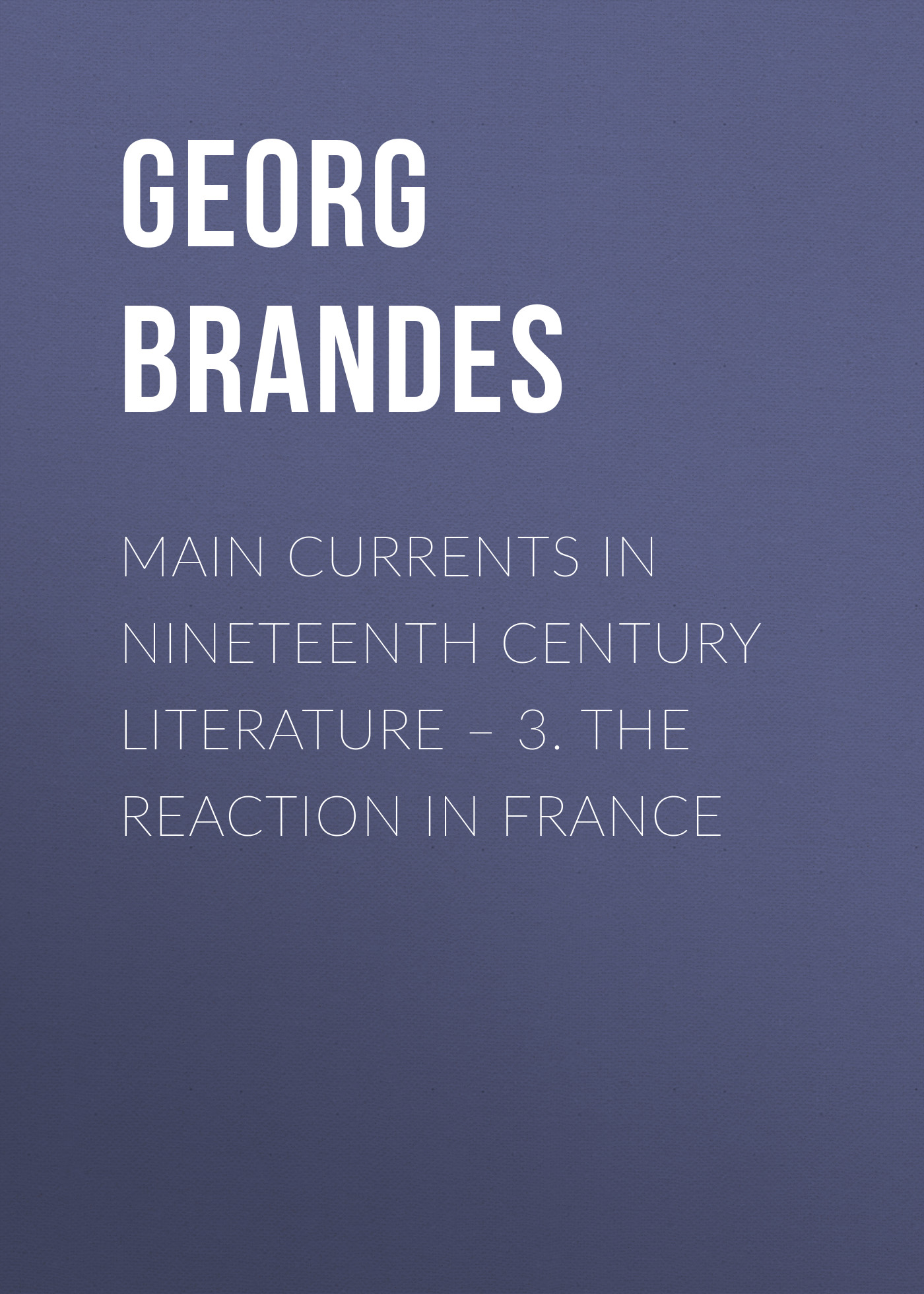 Georg Brandes Main Currents in Nineteenth Century Literature – 3. The Reaction in France