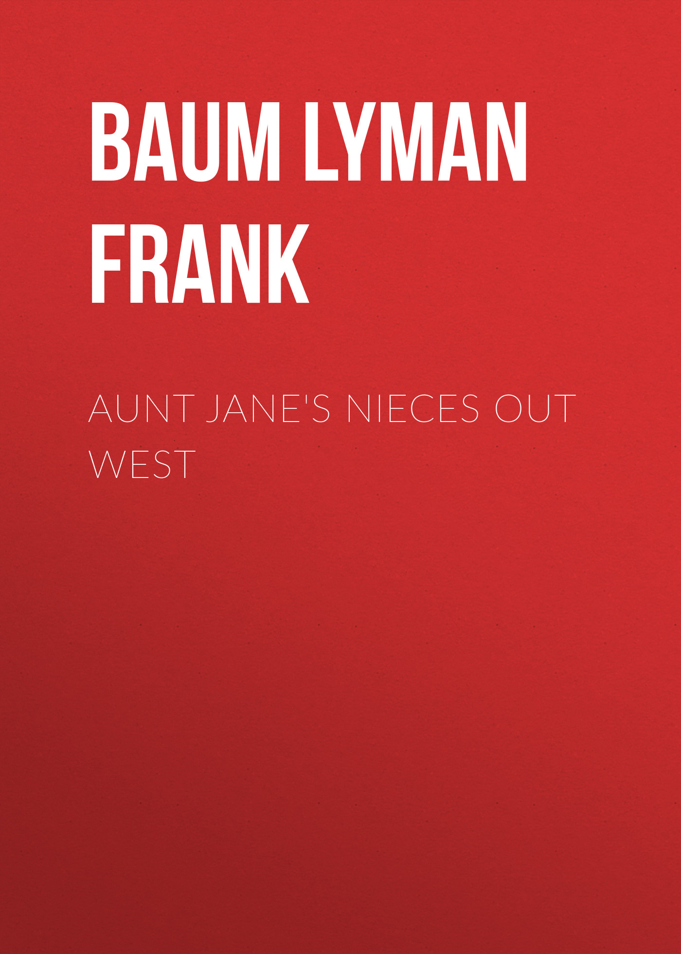 цена на Лаймен Фрэнк Баум Aunt Jane's Nieces out West