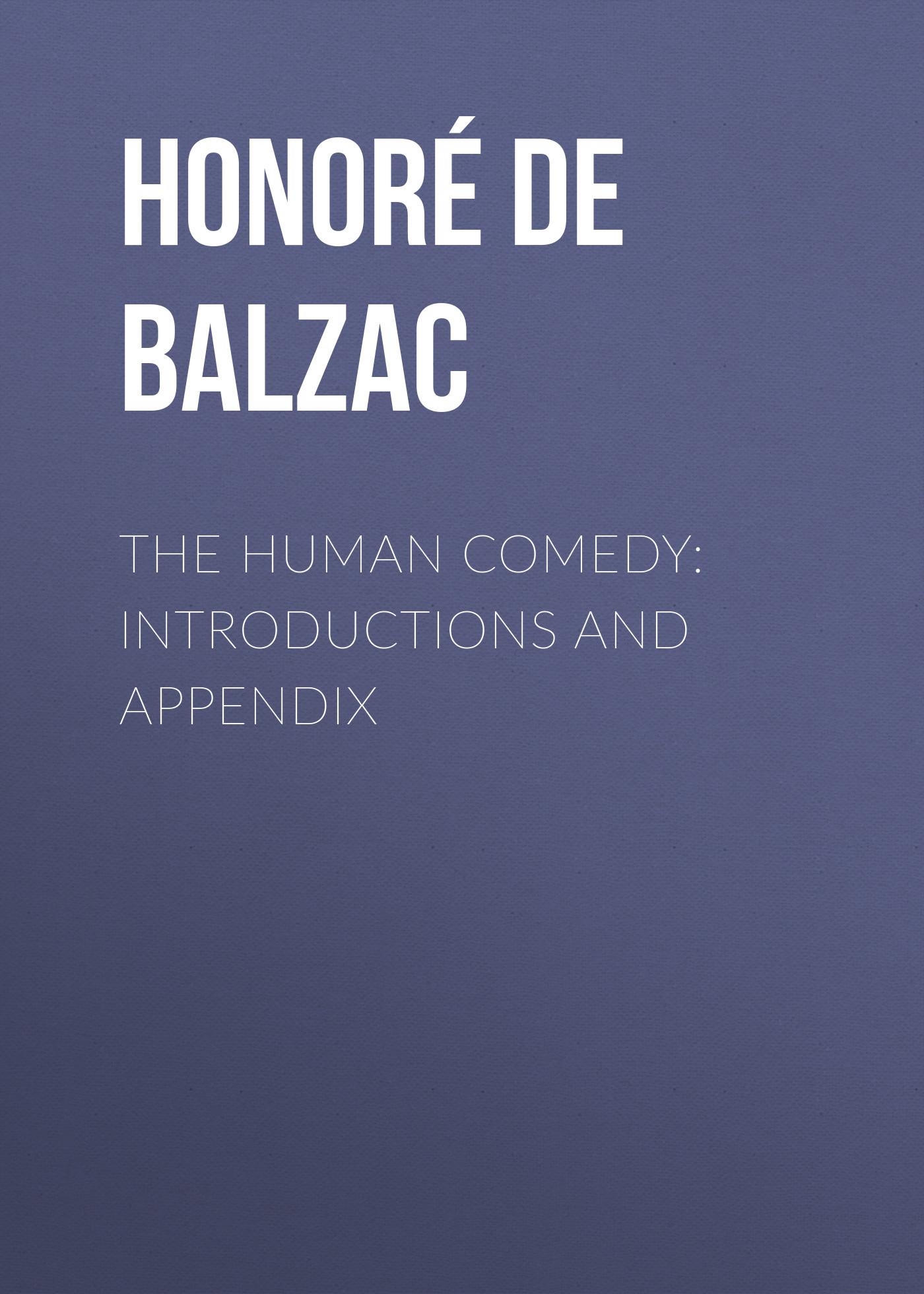 Оноре де Бальзак The Human Comedy: Introductions and Appendix оноре де бальзак the human comedy introductions and appendix