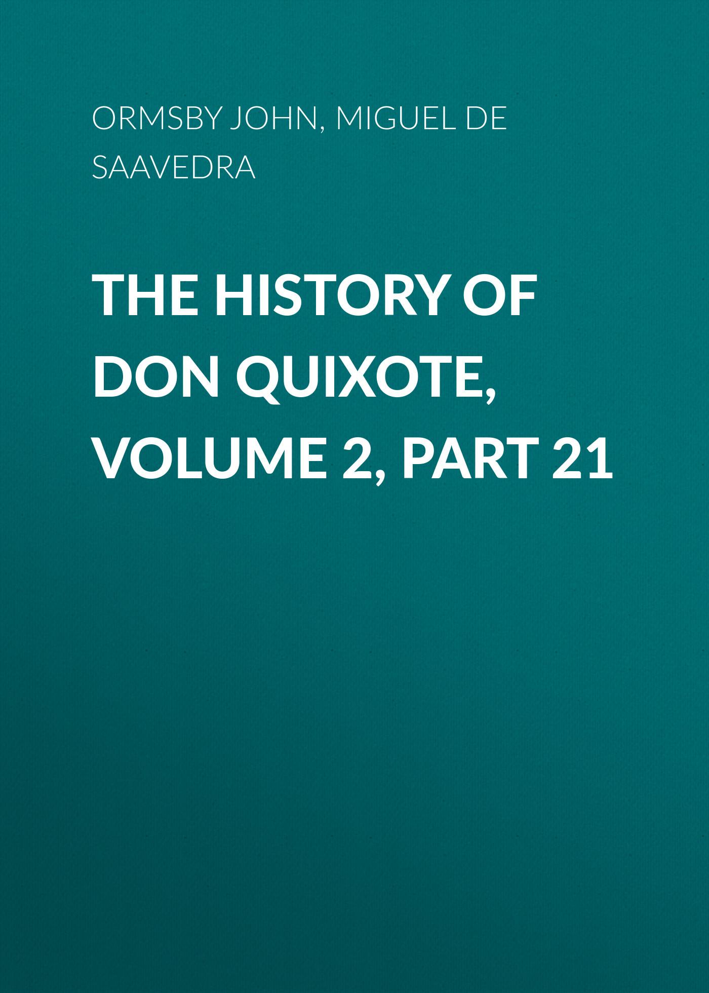 Мигель де Сервантес Сааведра The History of Don Quixote, Volume 2, Part 21 p sabatier bibliorum sacrorum latinae versiones antiguae volume 3 part 2