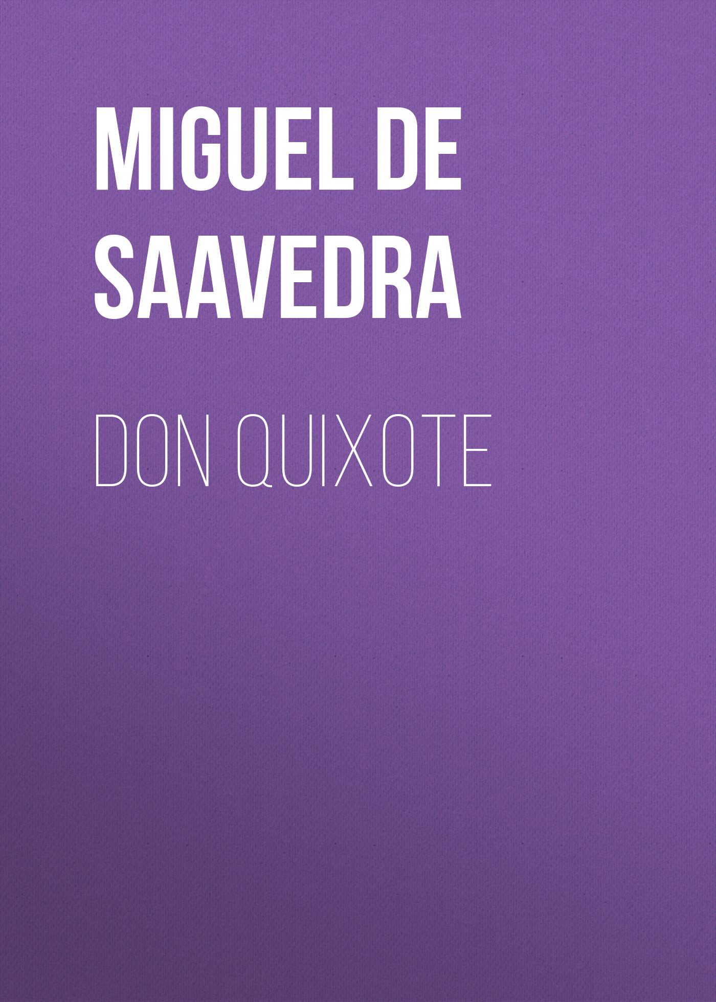 Мигель де Сервантес Сааведра Don Quixote don quixote von la mancha