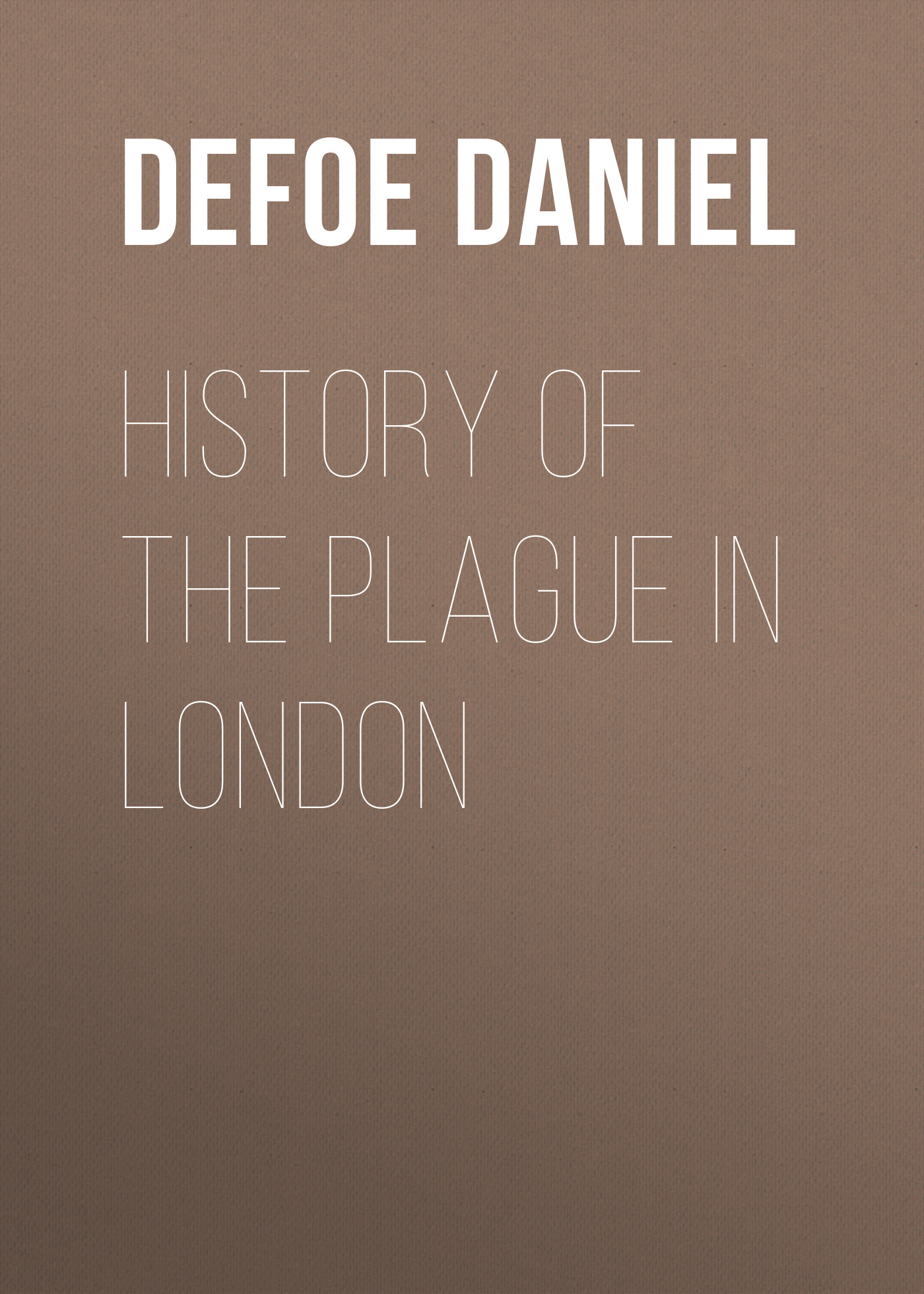 Даниэль Дефо History of the Plague in London