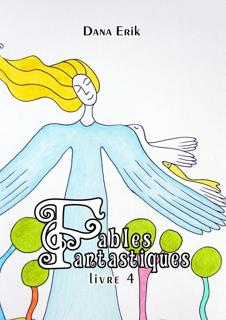 Dana Erik Fables Fantastiques. Livre4 dana erik fantastic fables book2