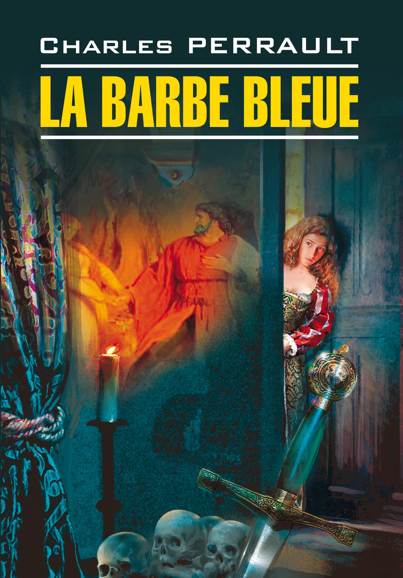 Фото - Шарль Перро Синяя борода. Книга для чтения на французском языке перро ш синяя борода