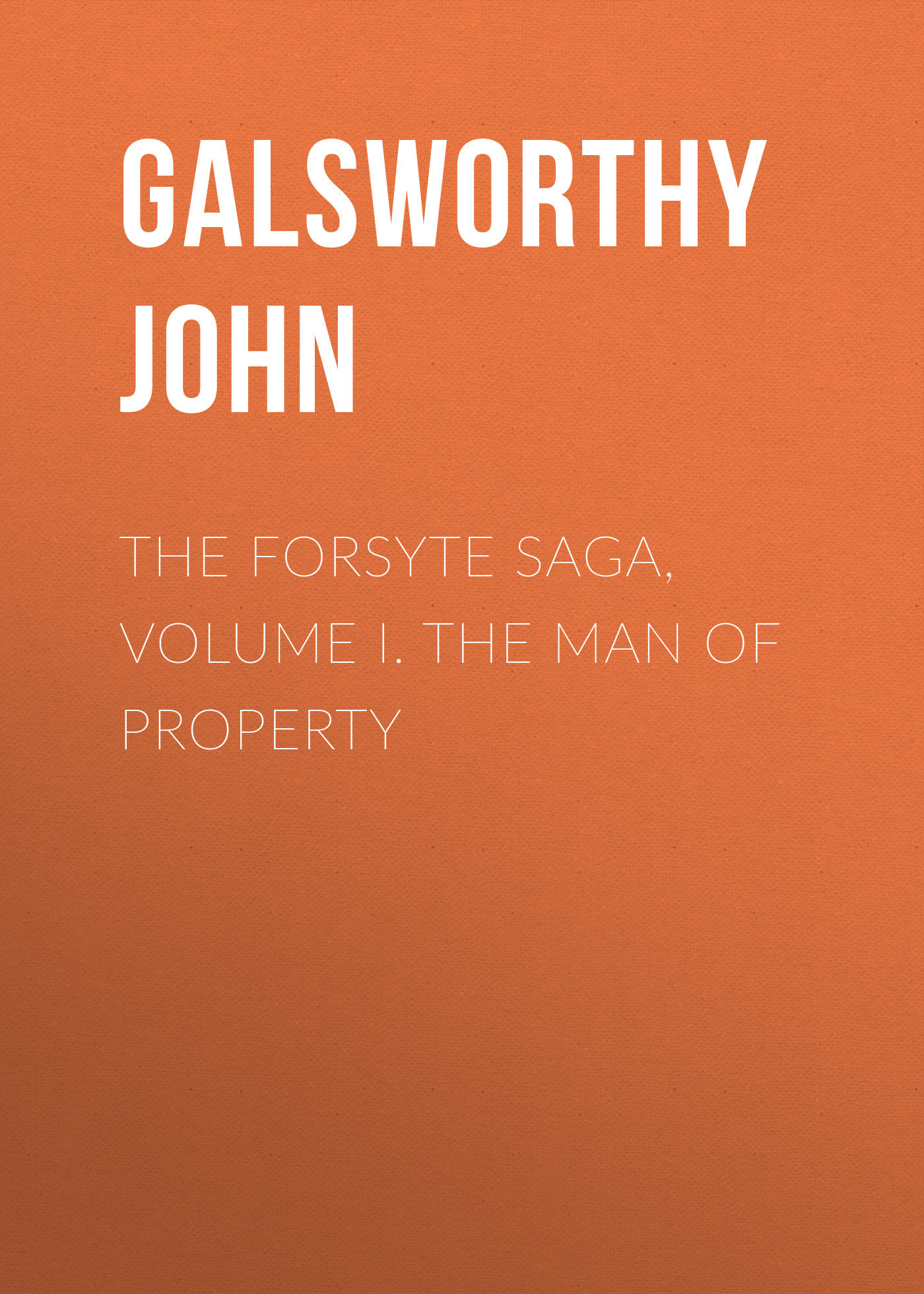 Galsworthy John The Forsyte Saga, Volume I. The Man Of Property the forsyte saga