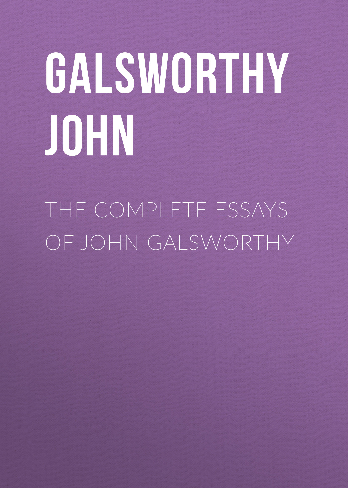 Galsworthy John The Complete Essays of John Galsworthy