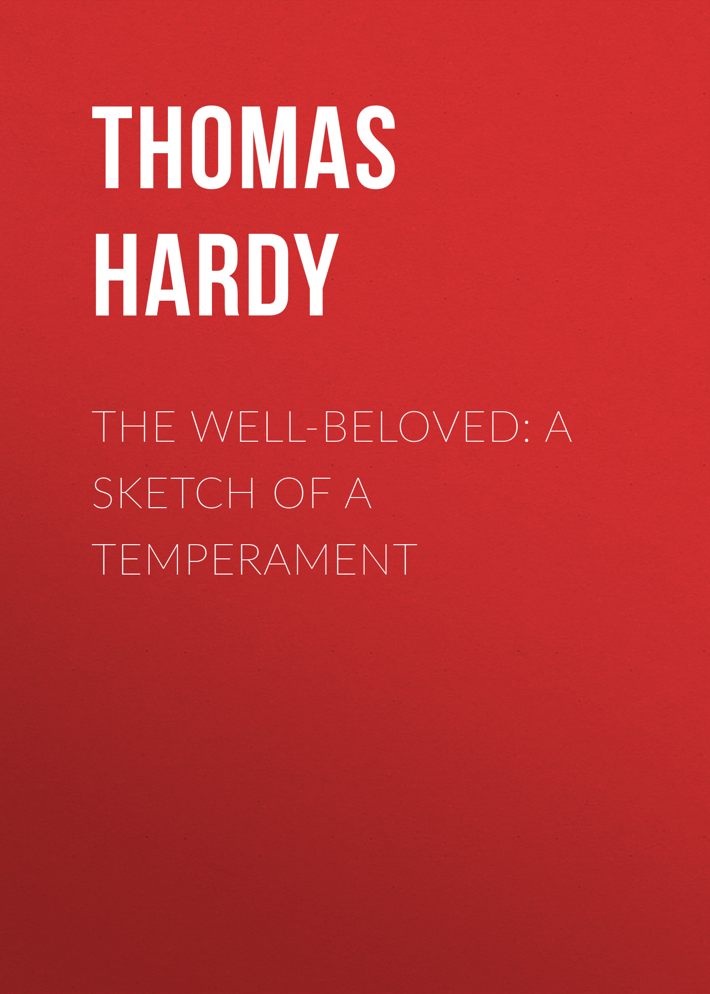 Thomas Hardy The Well-Beloved: A Sketch of a Temperament thomas hardy a pair of blue eyes