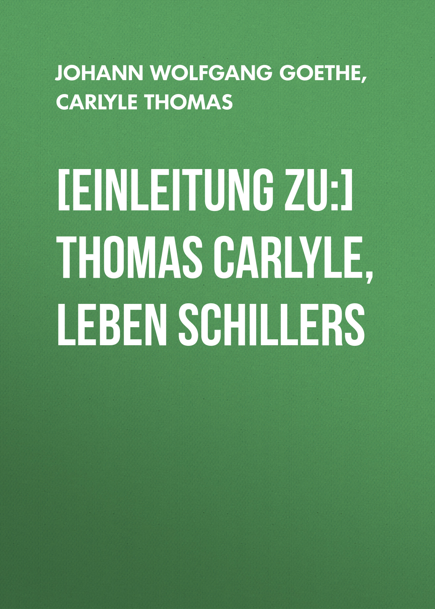 Томас Карлейль [Einleitung zu:] Thomas Carlyle, Leben Schillers thomas anders pures leben